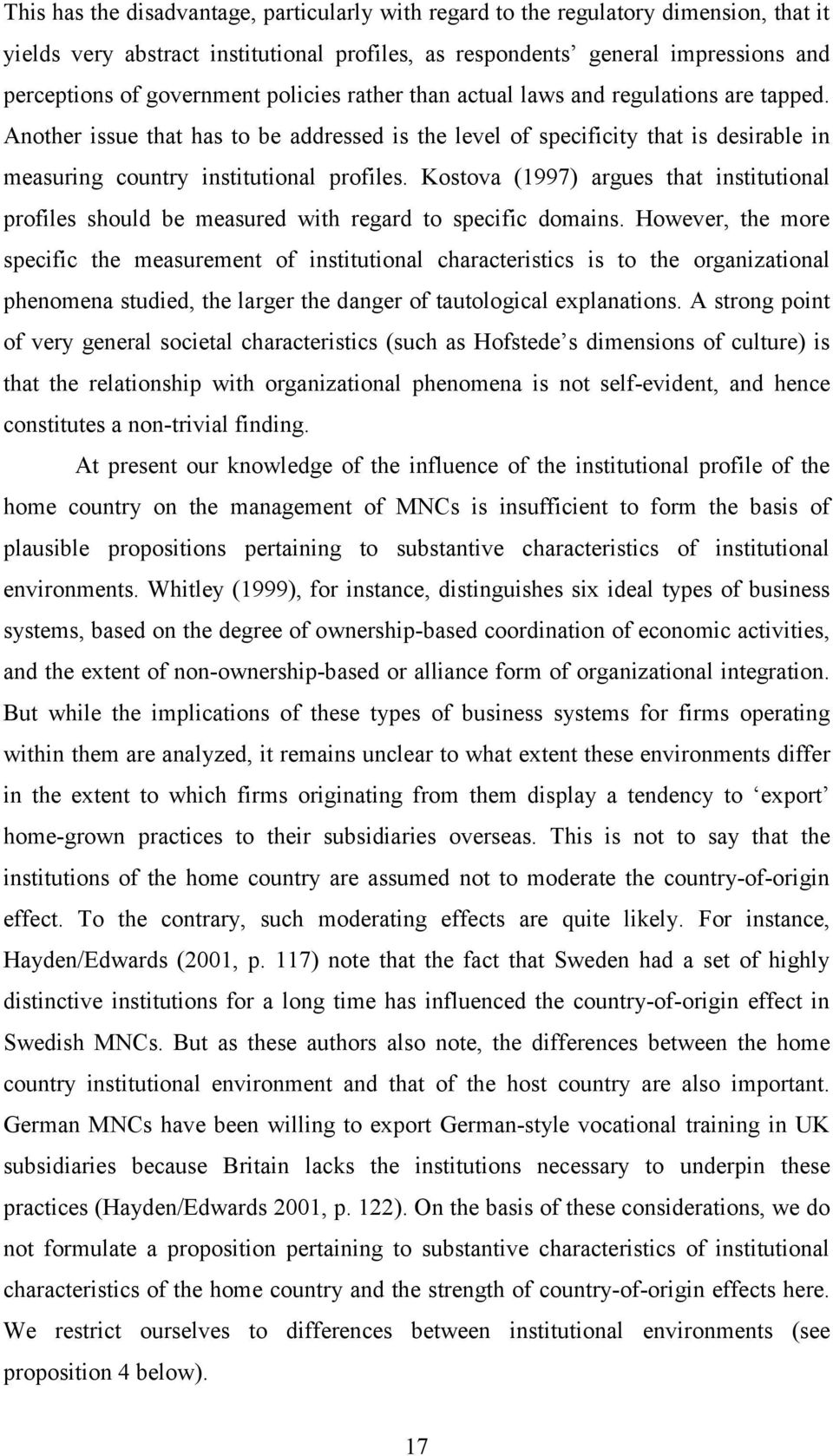 Kostova (1997) argues that institutional profiles should be measured with regard to specific domains.