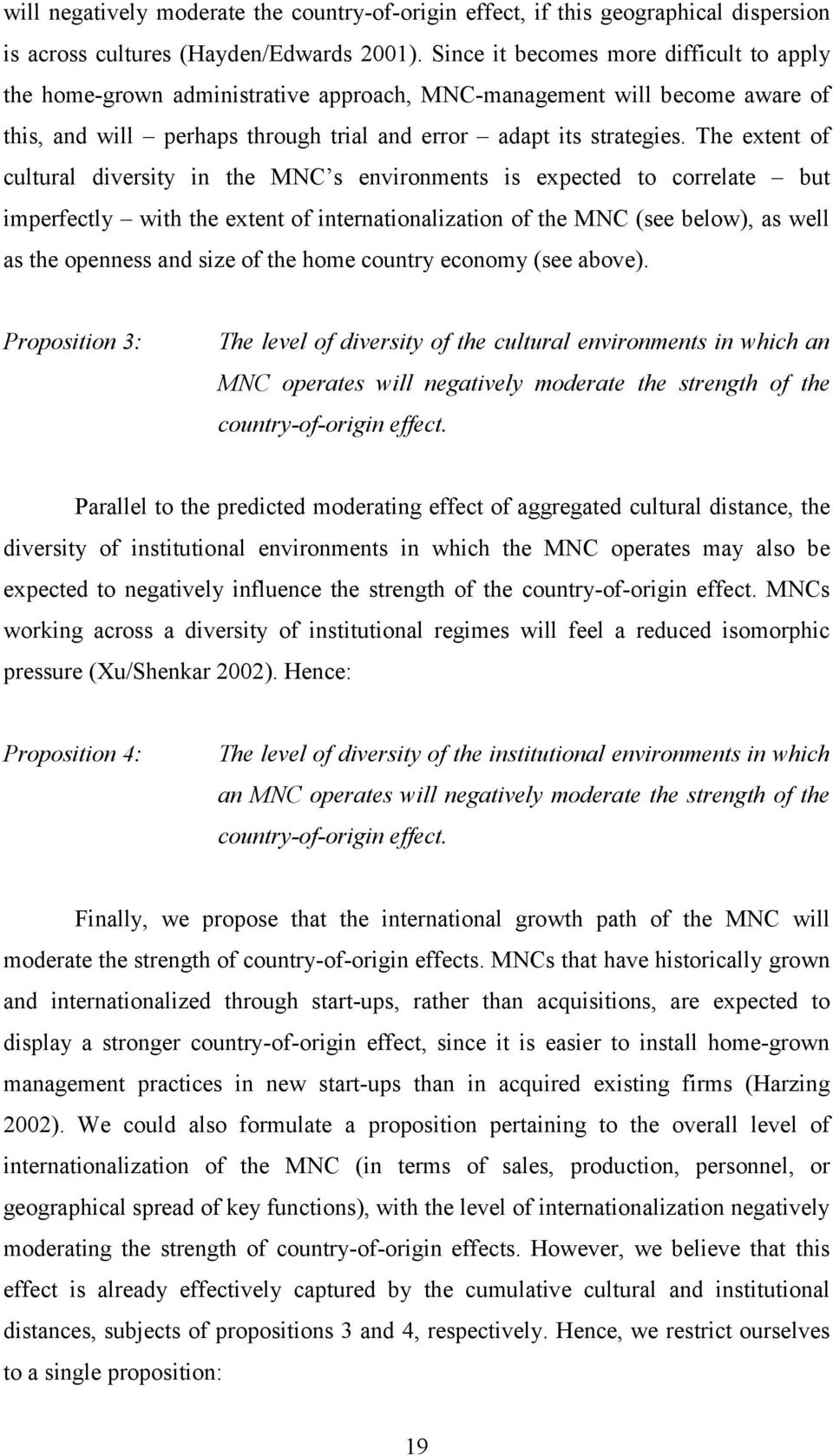 The extent of cultural diversity in the MNC s environments is expected to correlate but imperfectly with the extent of internationalization of the MNC (see below), as well as the openness and size of