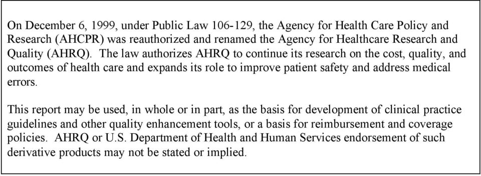 The law authorizes AHRQ to continue its research on the cost, quality, and outcomes of health care and expands its role to improve patient safety and address medical