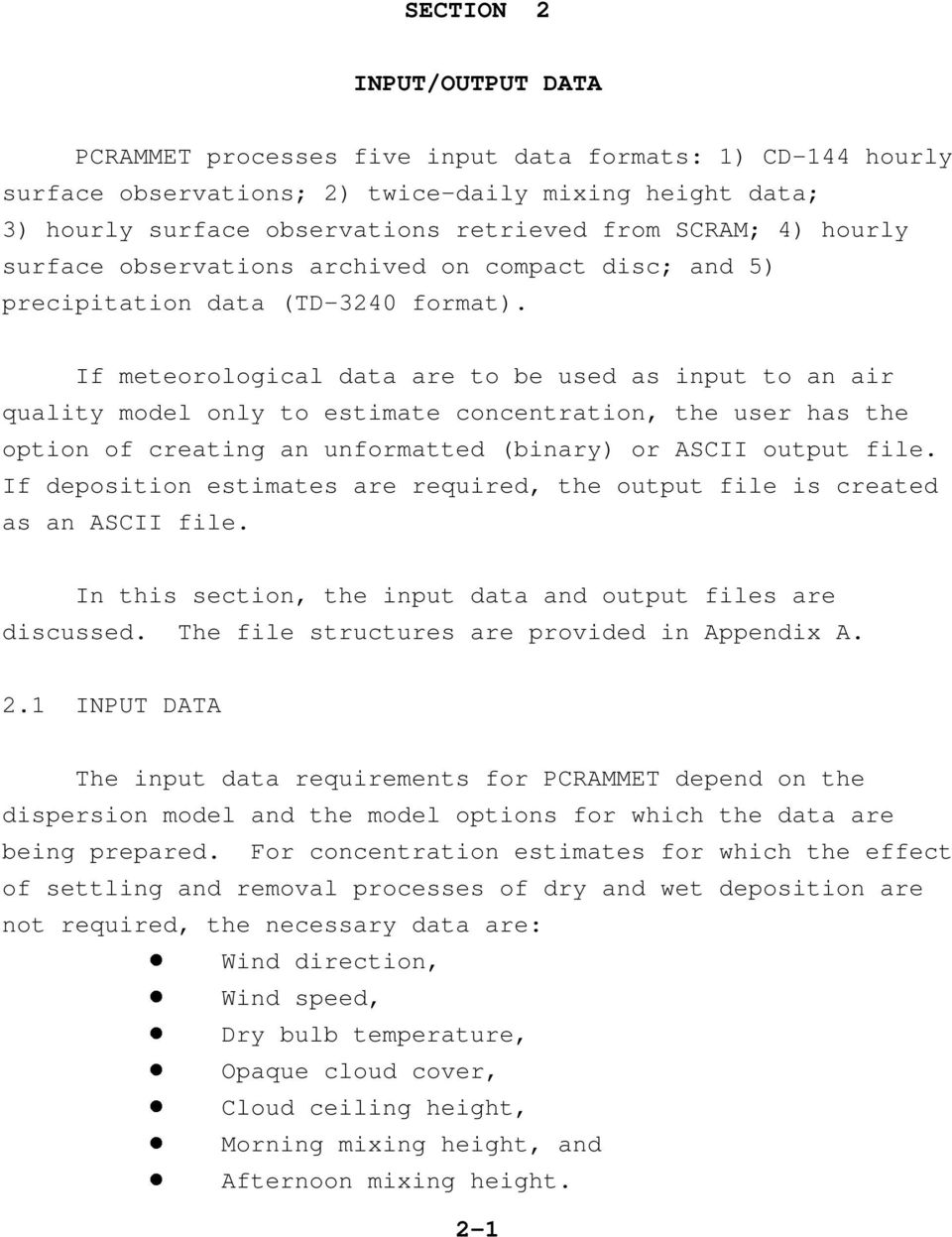 If meteorological data are to be used as input to an air quality model only to estimate concentration, the user has the option of creating an unformatted (binary) or ASCII output file.