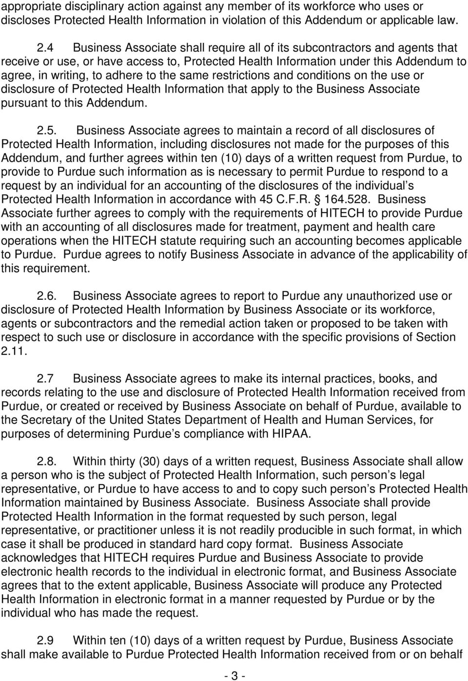 same restrictions and conditions on the use or disclosure of Protected Health Information that apply to the Business Associate pursuant to this Addendum. 2.5.
