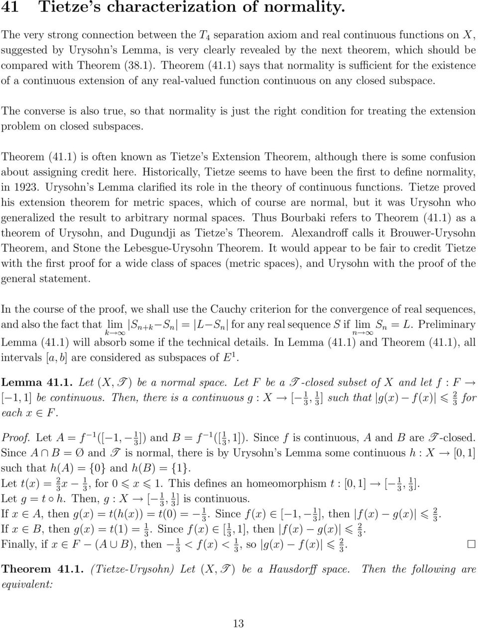 with Theorem (8.1). Theorem (41.1) says that normality is sufficient for the existence of a continuous extension of any real-valued function continuous on any closed subspace.