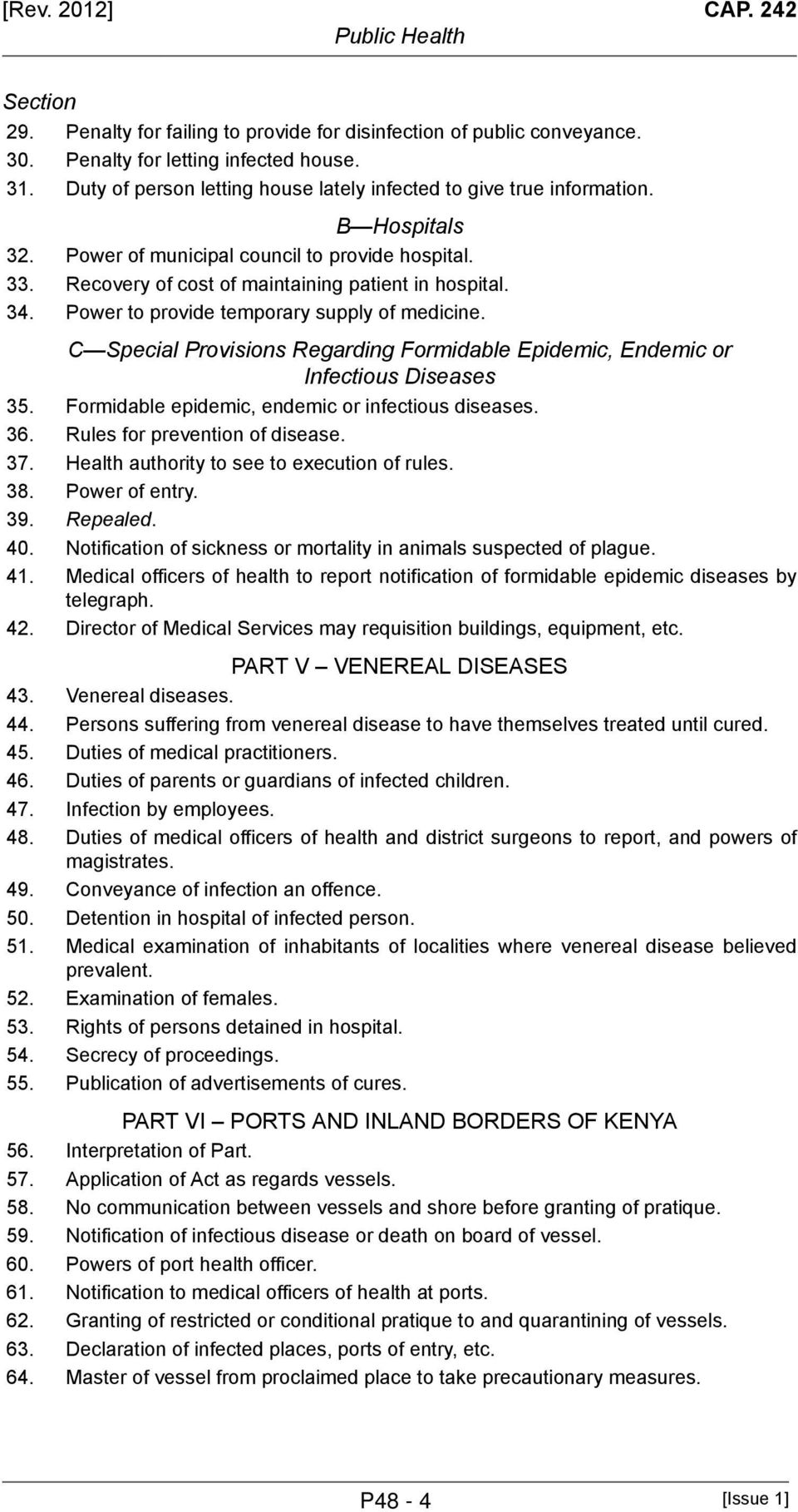 Power to provide temporary supply of medicine. C Special Provisions Regarding Formidable Epidemic, Endemic or Infectious Diseases 35. Formidable epidemic, endemic or infectious diseases. 36.