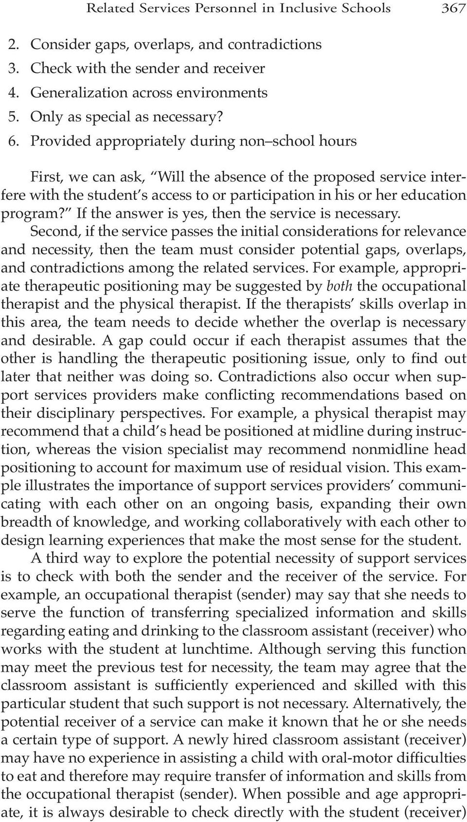 Provided appropriately during non school hours First, we can ask, Will the absence of the proposed service interfere with the student s access to or participation in his or her education program?