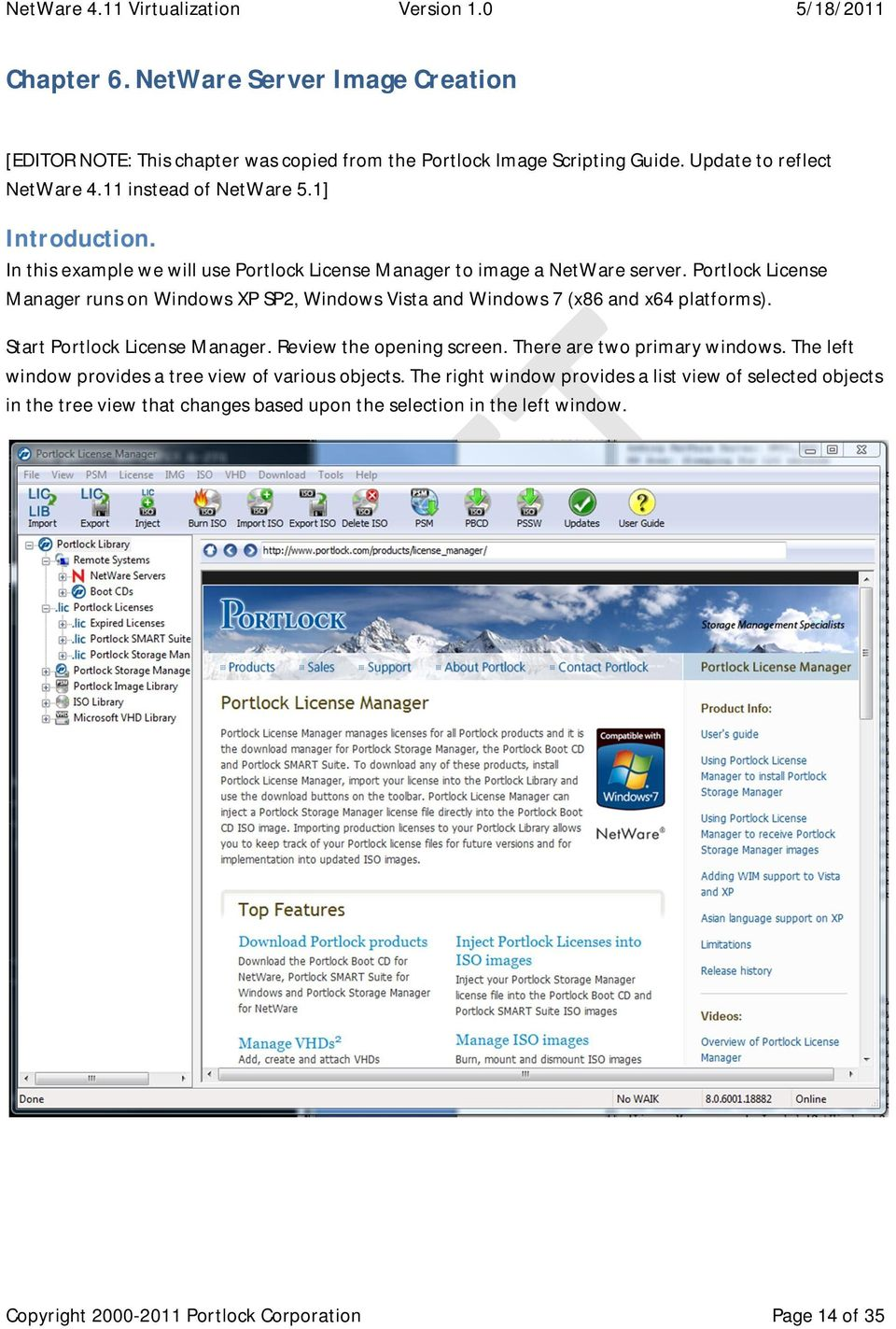 Portlock License Manager runs on Windows XP SP2, Windows Vista and Windows 7 (x86 and x64 platforms). Start Portlock License Manager. Review the opening screen.
