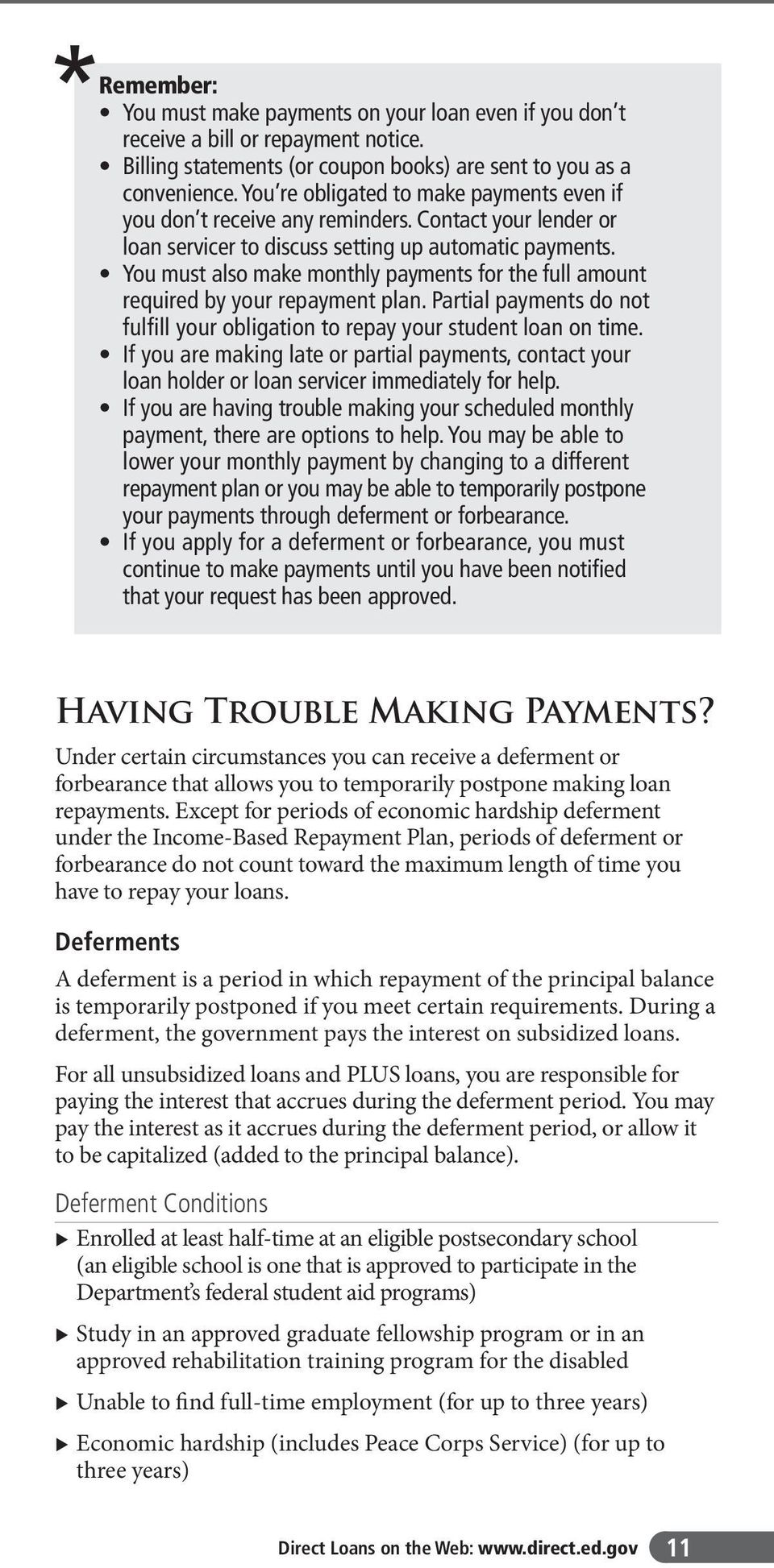 You must also make monthly payments for the full amount required by your repayment plan. Partial payments do not fulfill your obligation to repay your student loan on time.