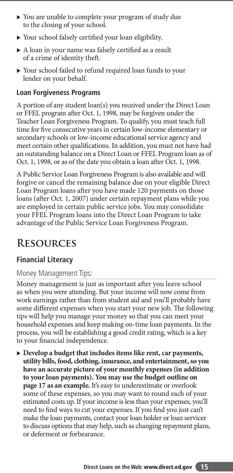 Loan Forgiveness Programs A portion of any student loan(s) you received under the Direct Loan or FFEL program after Oct. 1, 1998, may be forgiven under the Teacher Loan Forgiveness Program.