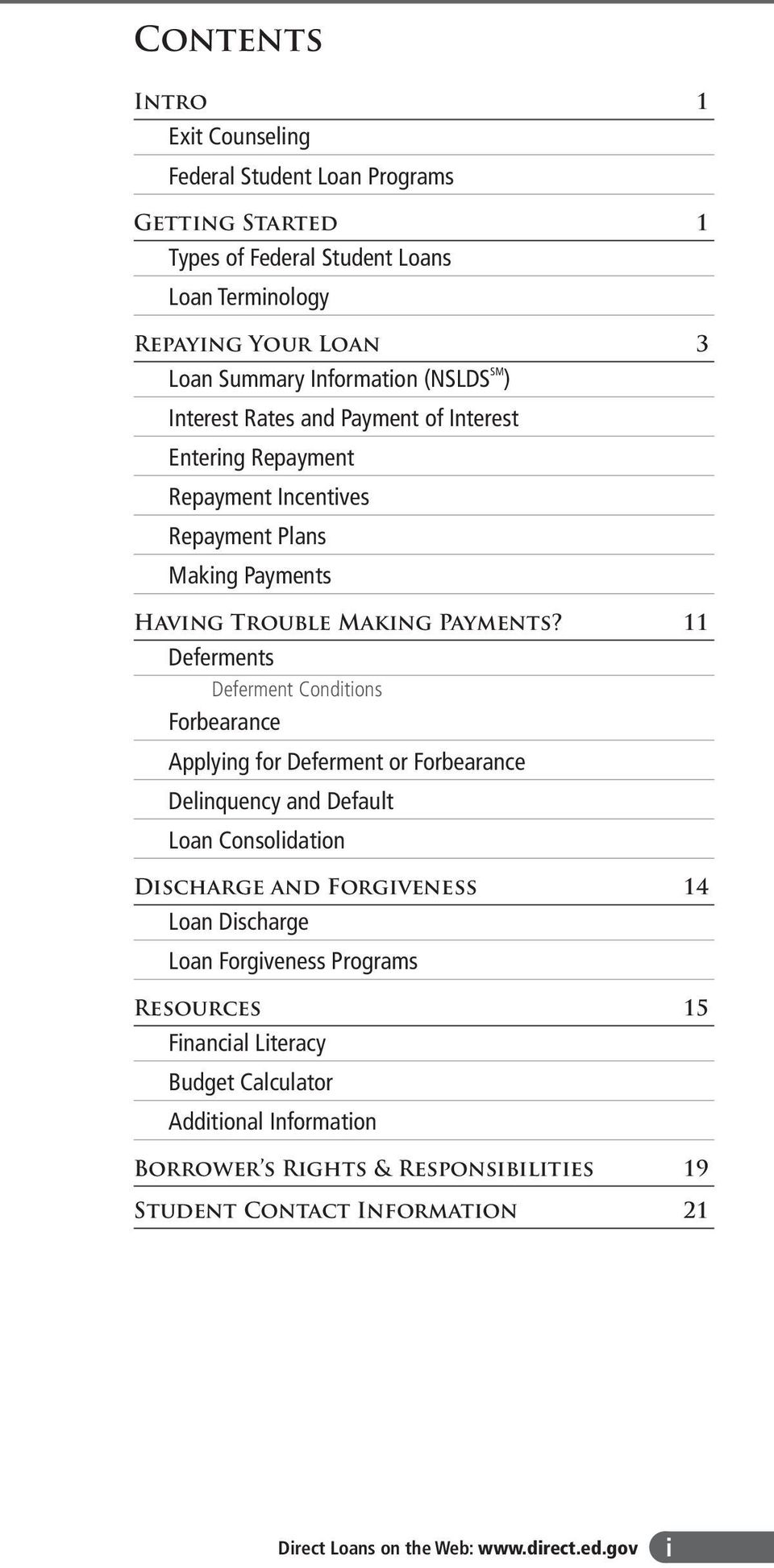 11 Deferments Deferment Conditions Forbearance Applying for Deferment or Forbearance Delinquency and Default Loan Consolidation Discharge and Forgiveness 14 Loan Discharge Loan