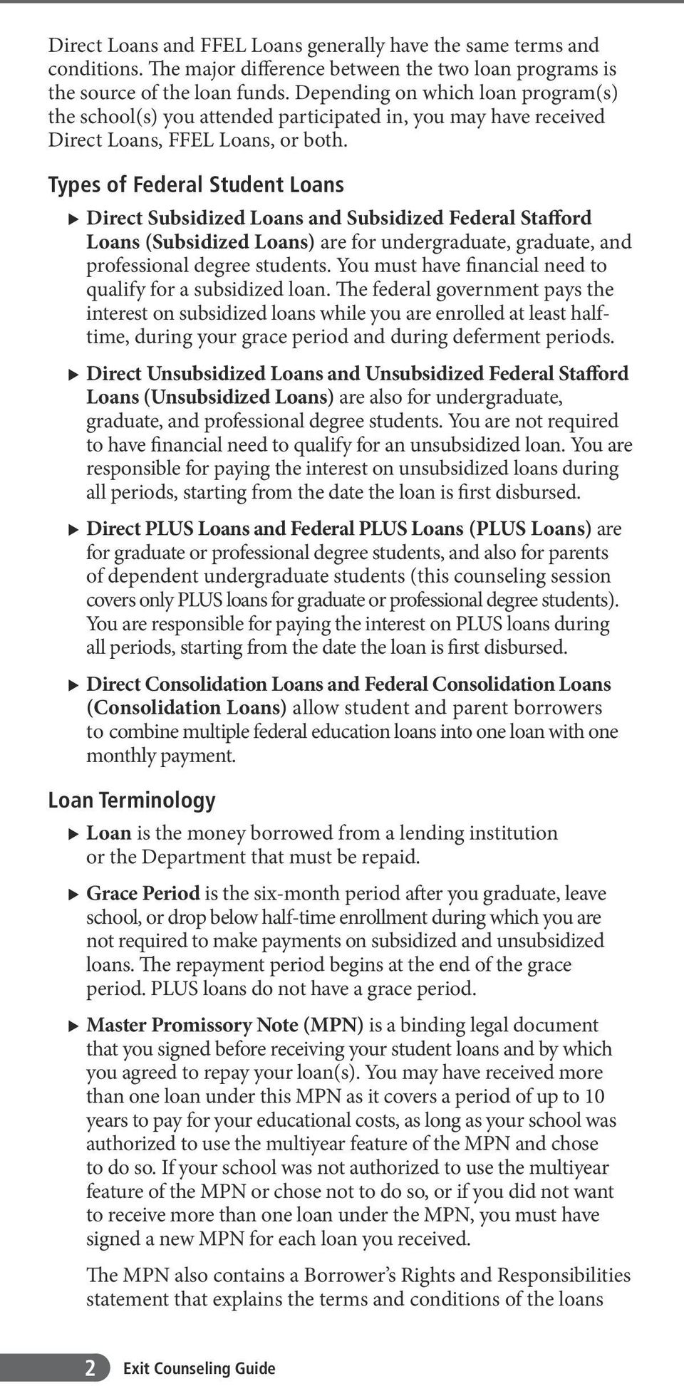 Types of Federal Student Loans u Direct Subsidized Loans and Subsidized Federal Stafford Loans (Subsidized Loans) are for undergraduate, graduate, and professional degree students.