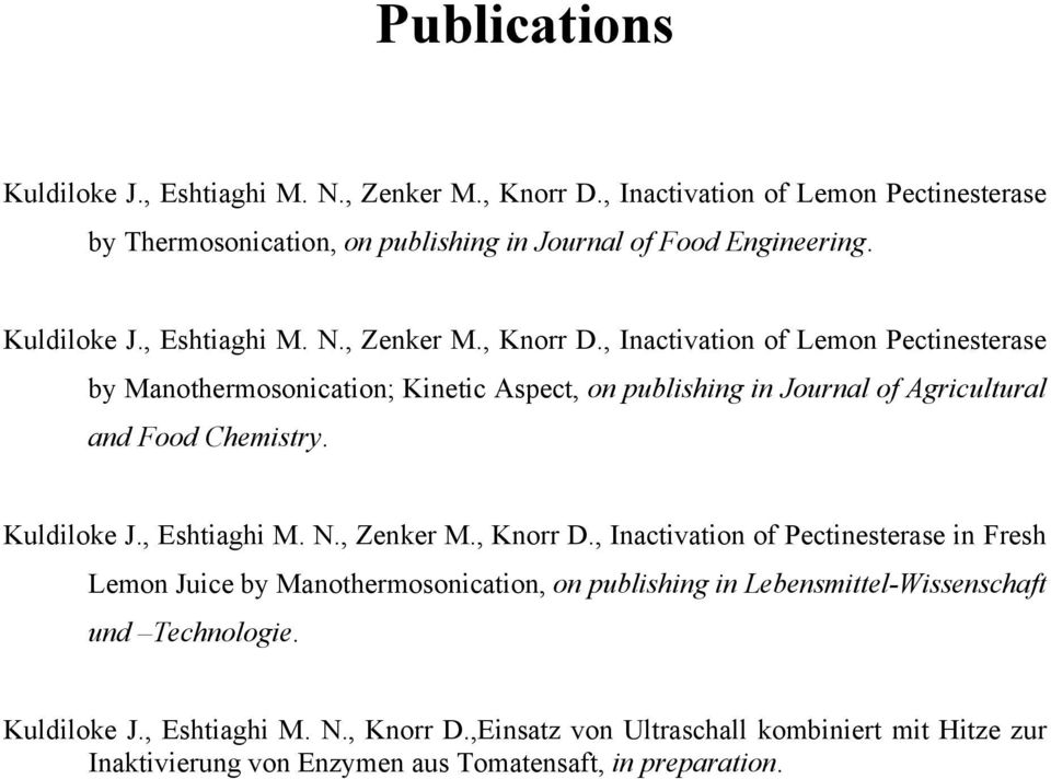 , Inactivation of Lemon Pectinesterase by Manothermosonication; Kinetic Aspect, on publishing in Journal of Agricultural and Food Chemistry.