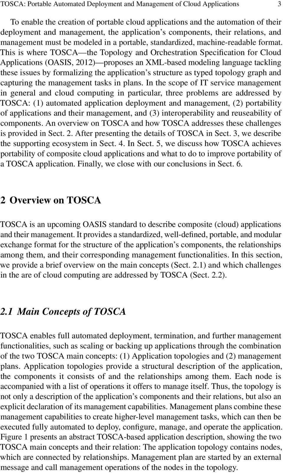 This is where TOSCA the Topology and Orchestration Specification for Cloud Applications (OASIS, 2012) proposes an XML-based modeling language tackling these issues by formalizing the application s