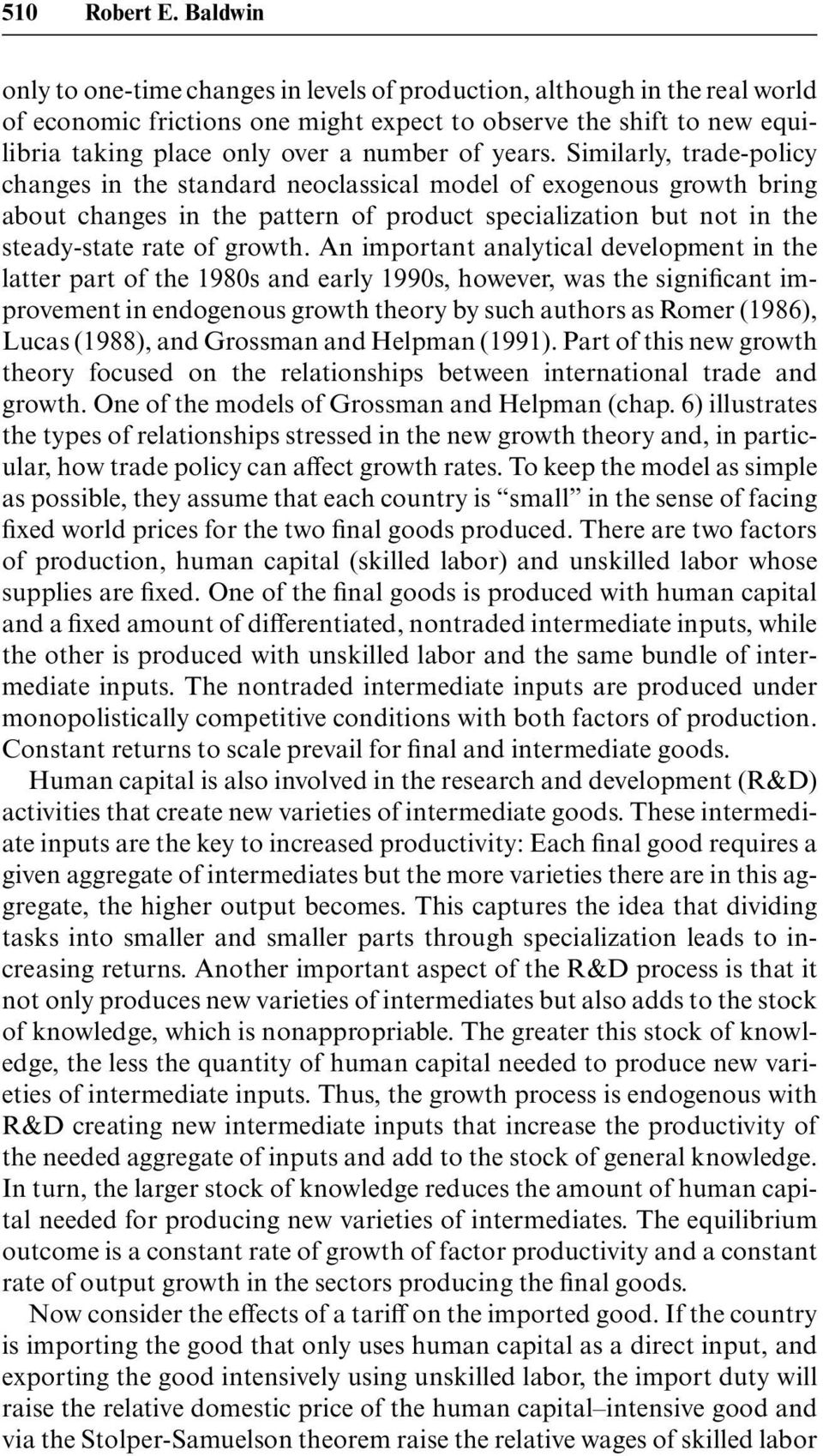 years. Similarly, trade-policy changes in the standard neoclassical model of exogenous growth bring about changes in the pattern of product specialization but not in the steady-state rate of growth.