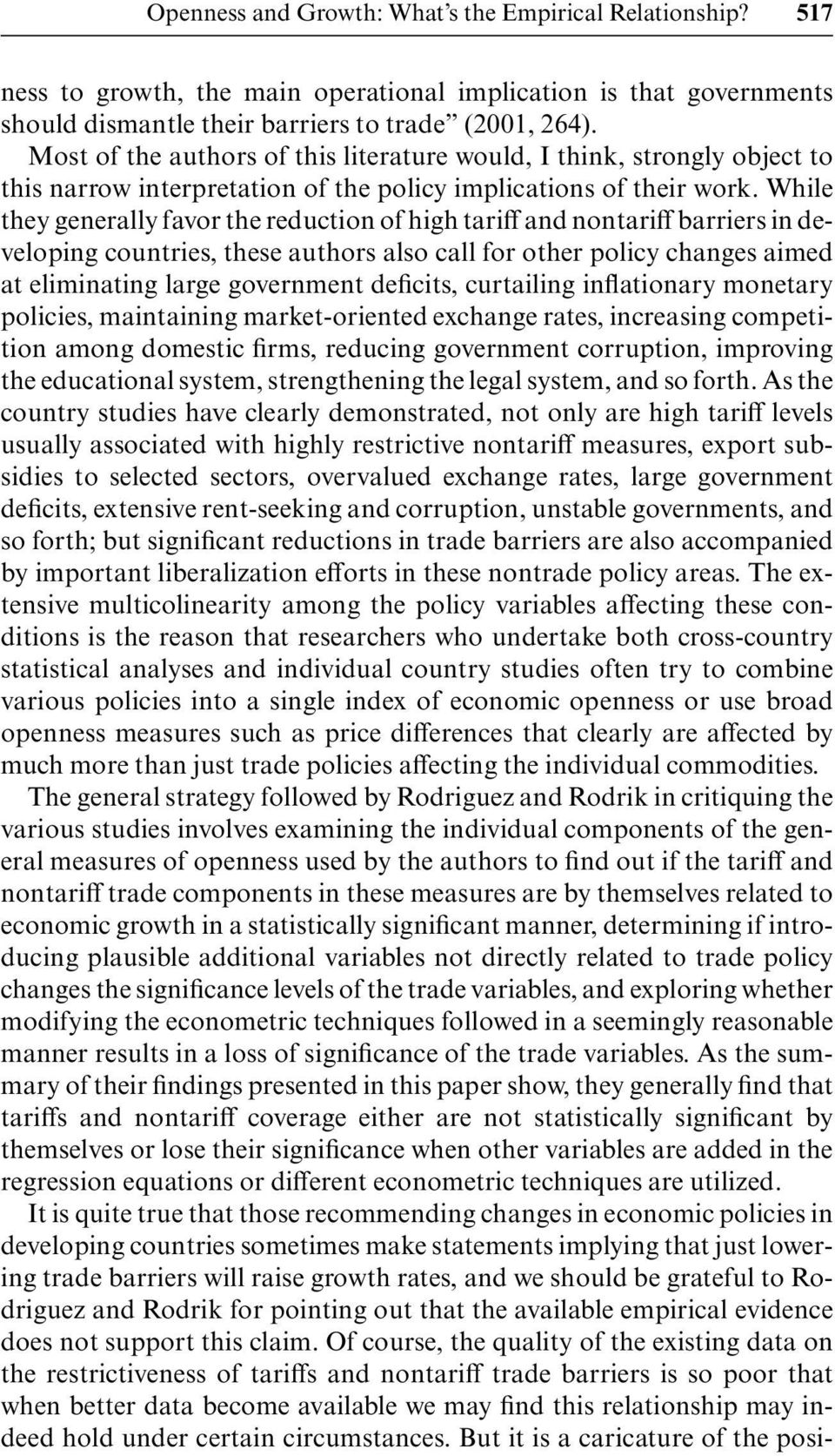 While they generally favor the reduction of high tariff and nontariff barriers in developing countries, these authors also call for other policy changes aimed at eliminating large government
