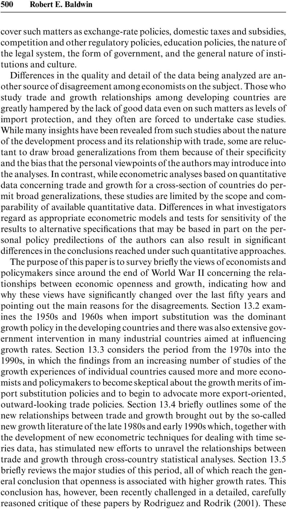 government, and the general nature of institutions and culture. Differences in the quality and detail of the data being analyzed are another source of disagreement among economists on the subject.