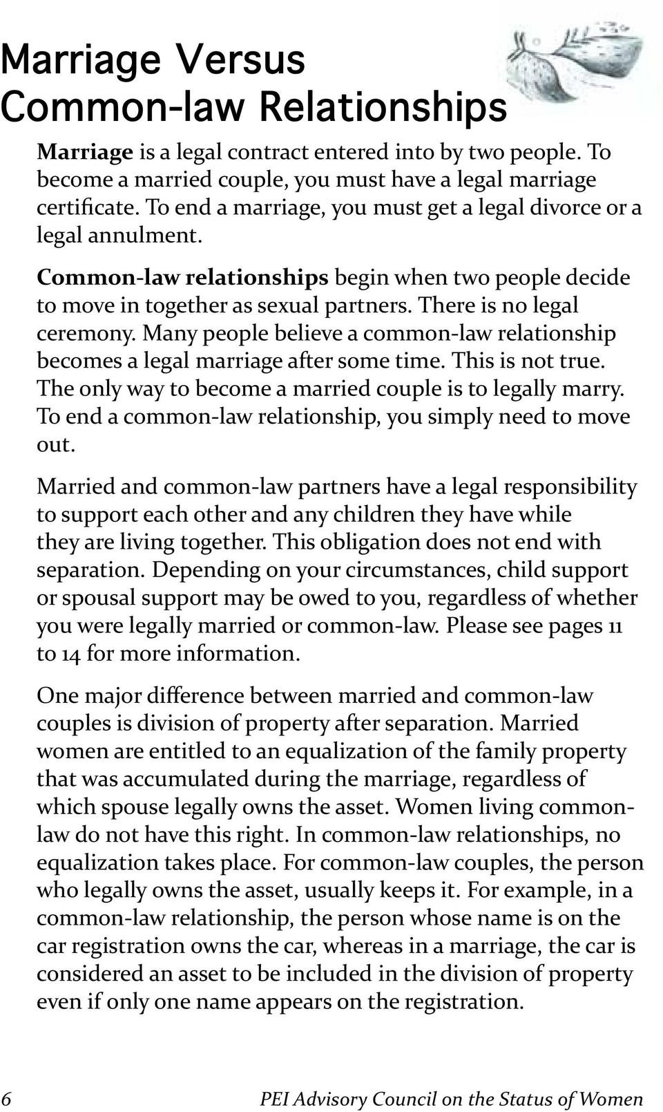 Many people believe a common- law relationship becomes a legal marriage after some time. This is not true. The only way to become a married couple is to legally marry.