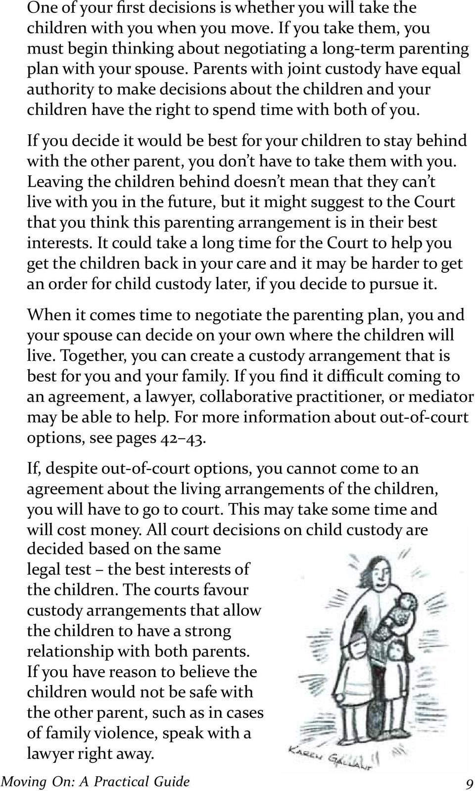 If you decide it would be best for your children to stay behind with the other parent, you don t have to take them with you.