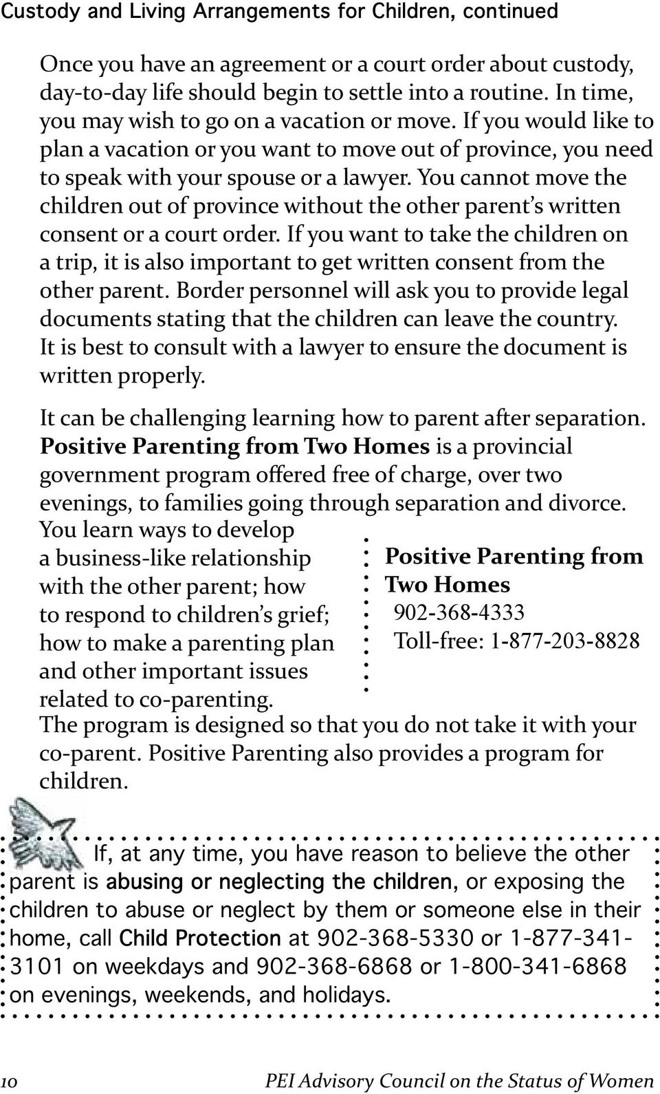 You cannot move the children out of province without the other parent s written consent or a court order.