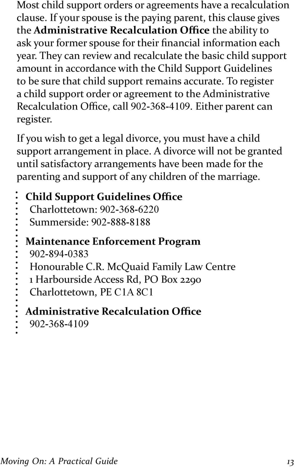 To register a child support order or agreement to the Administrative 902-368-4109. Either parent can register. If you wish to get a legal divorce, you must have a child support arrangement in place.