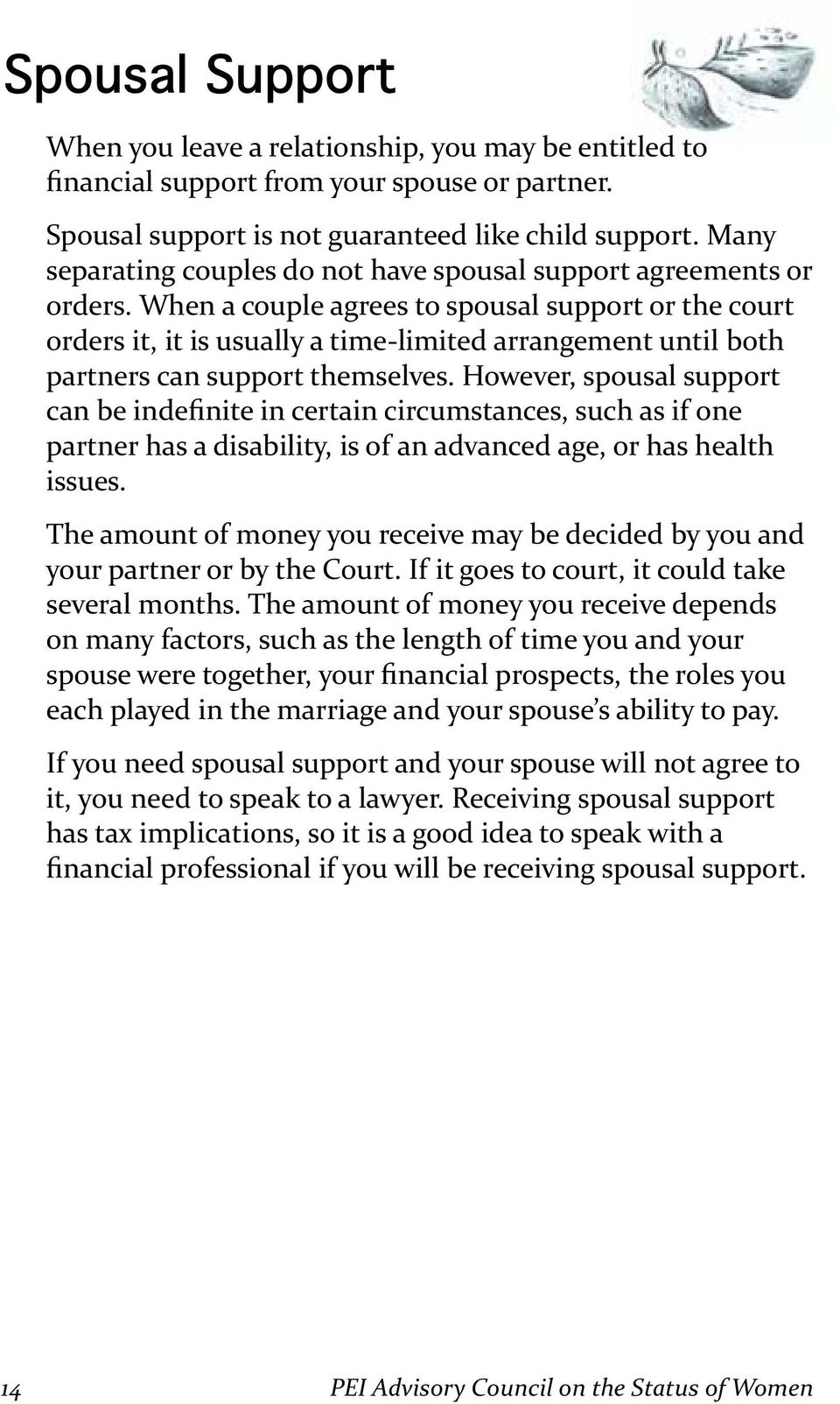 However, spousal support partner has a disability, is of an advanced age, or has health issues. The amount of money you receive may be decided by you and your partner or by the Court.