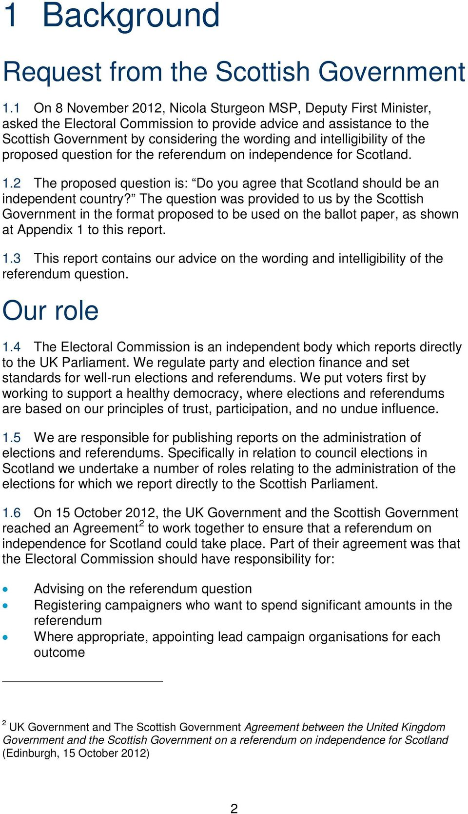 intelligibility of the proposed question for the referendum on independence for Scotland. 1.2 The proposed question is: Do you agree that Scotland should be an independent country?