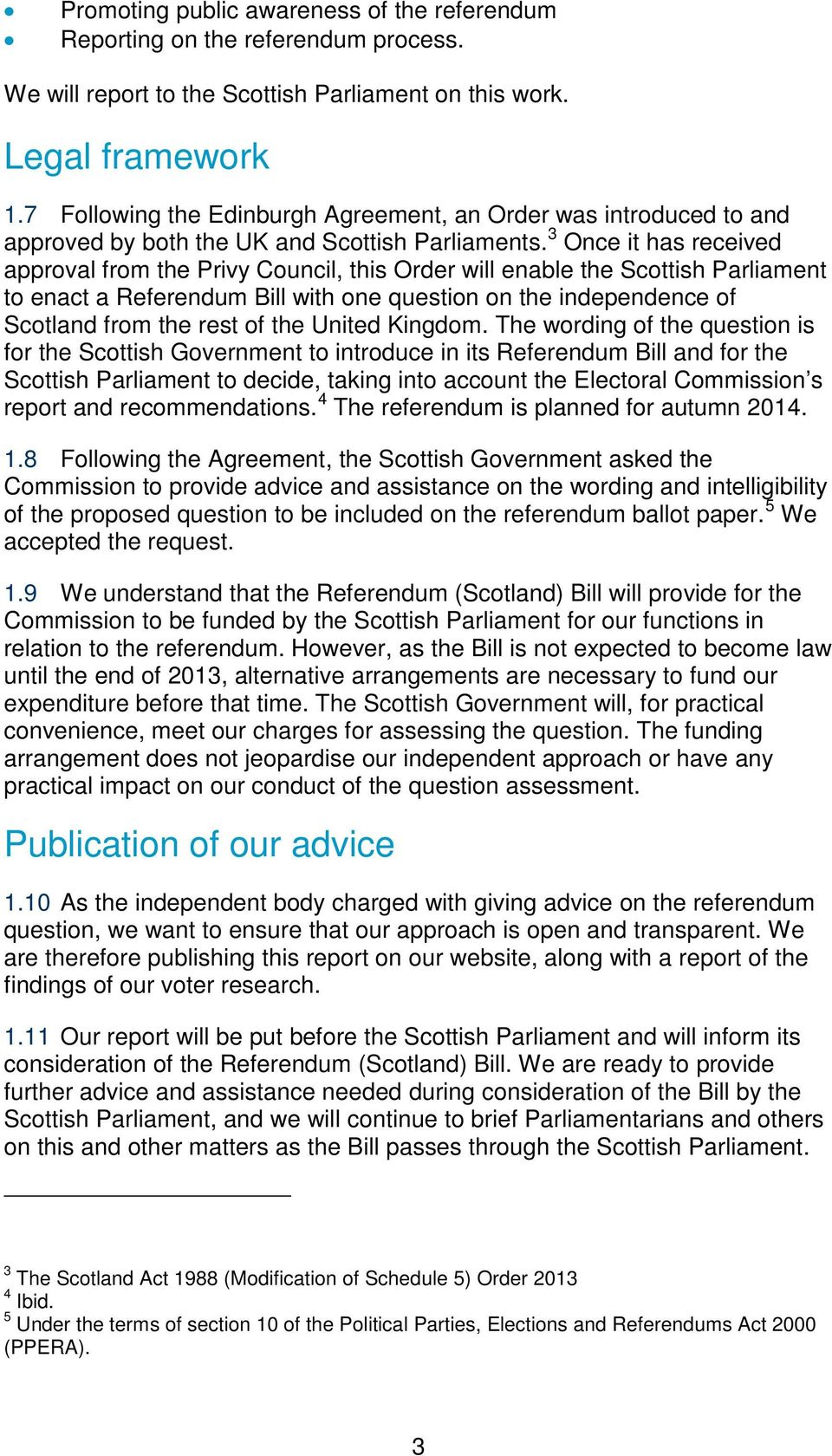 3 Once it has received approval from the Privy Council, this Order will enable the Scottish Parliament to enact a Referendum Bill with one question on the independence of Scotland from the rest of