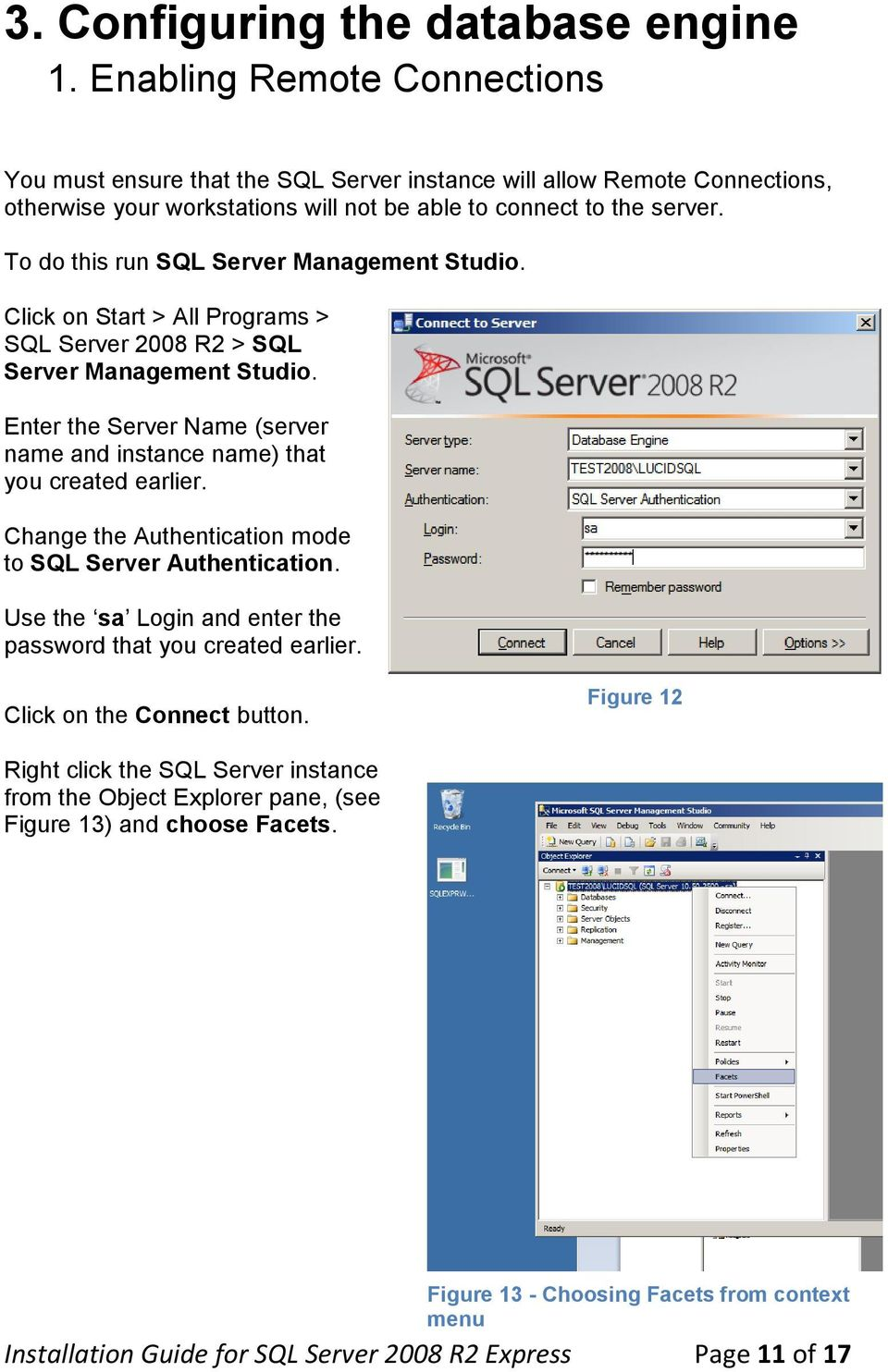 To do this run SQL Server Management Studio. Click on Start > All Programs > SQL Server 2008 R2 > SQL Server Management Studio.
