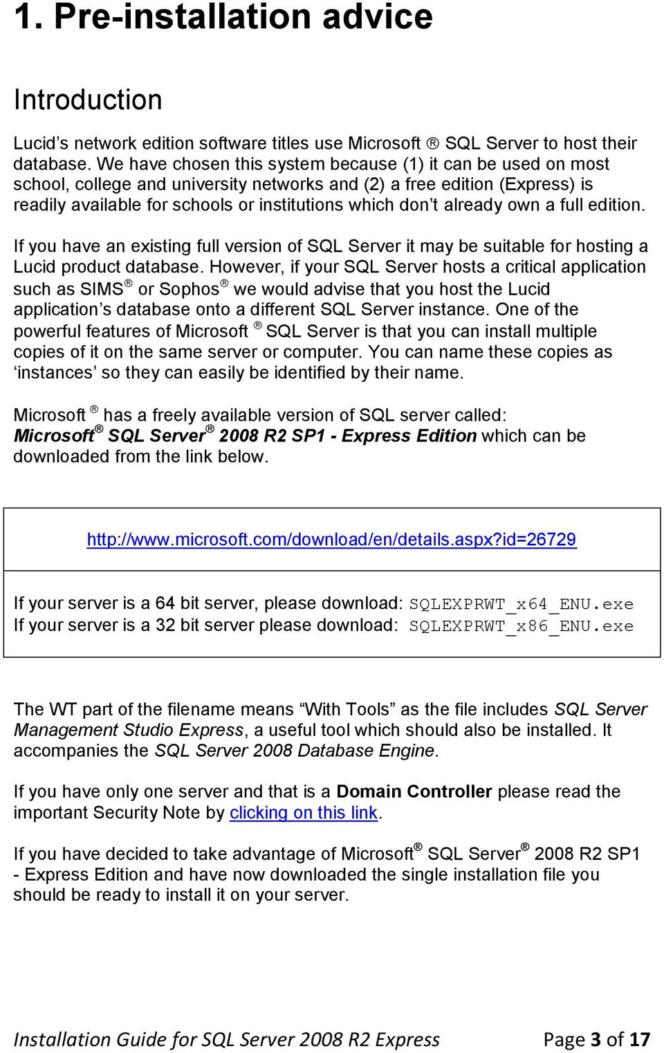 already own a full edition. If you have an existing full version of SQL Server it may be suitable for hosting a Lucid product database.