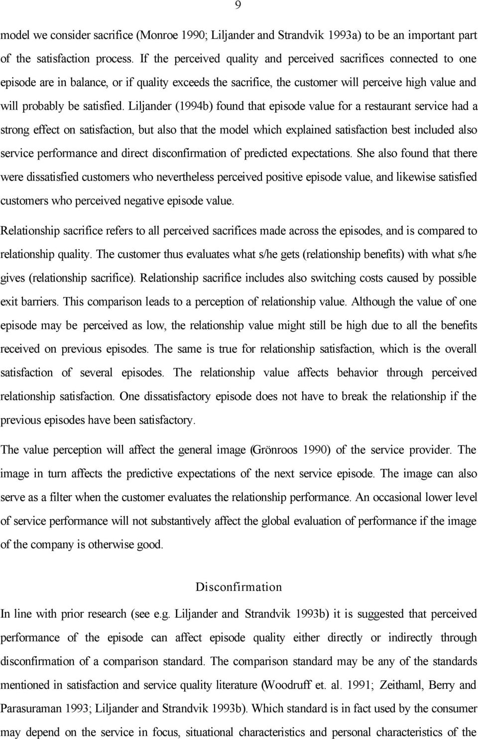 Liljander (1994b) found that episode value for a restaurant service had a strong effect on satisfaction, but also that the model which explained satisfaction best included also service performance