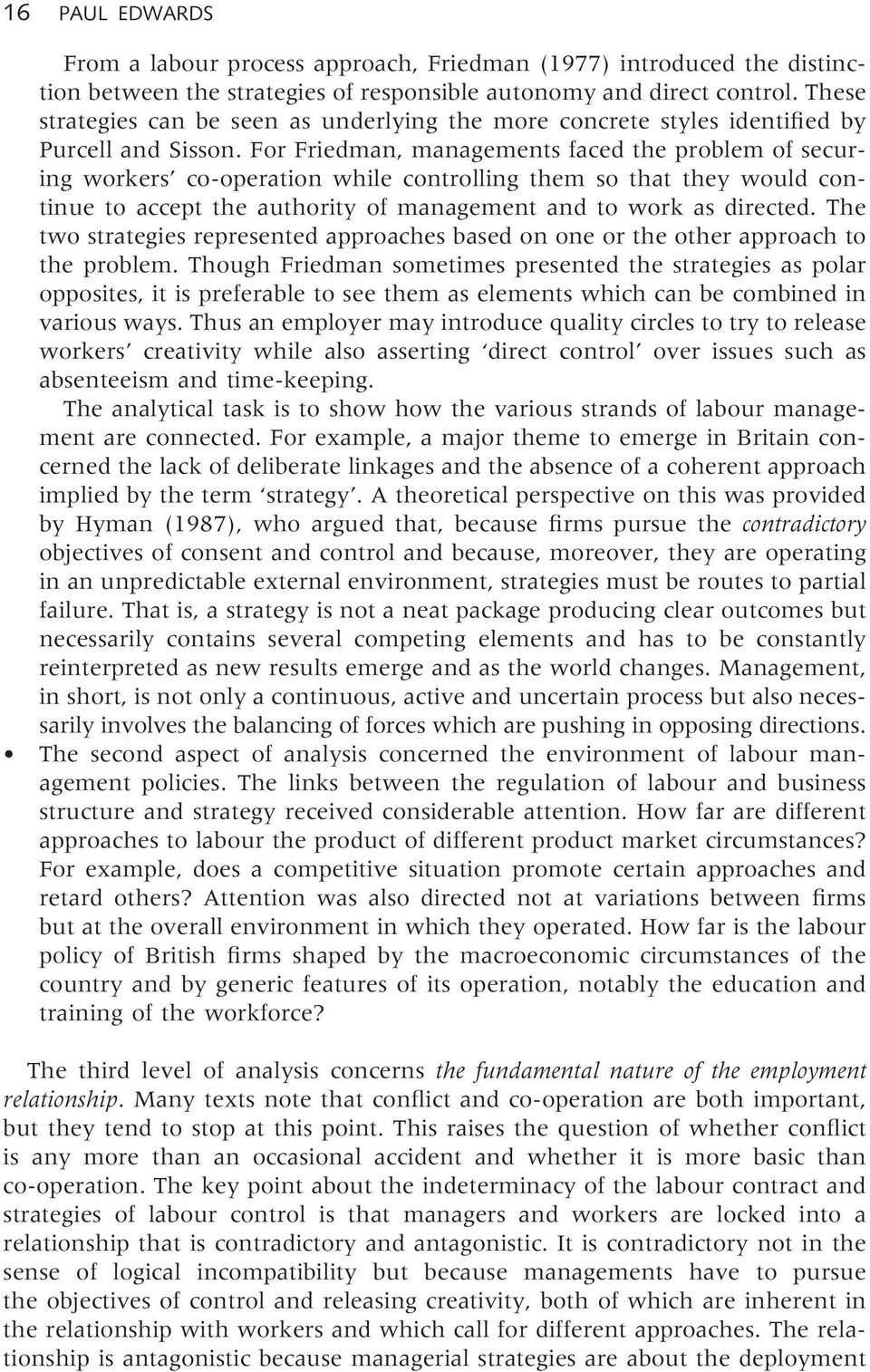 For Friedman, managements faced the problem of securing workers co-operation while controlling them so that they would continue to accept the authority of management and to work as directed.
