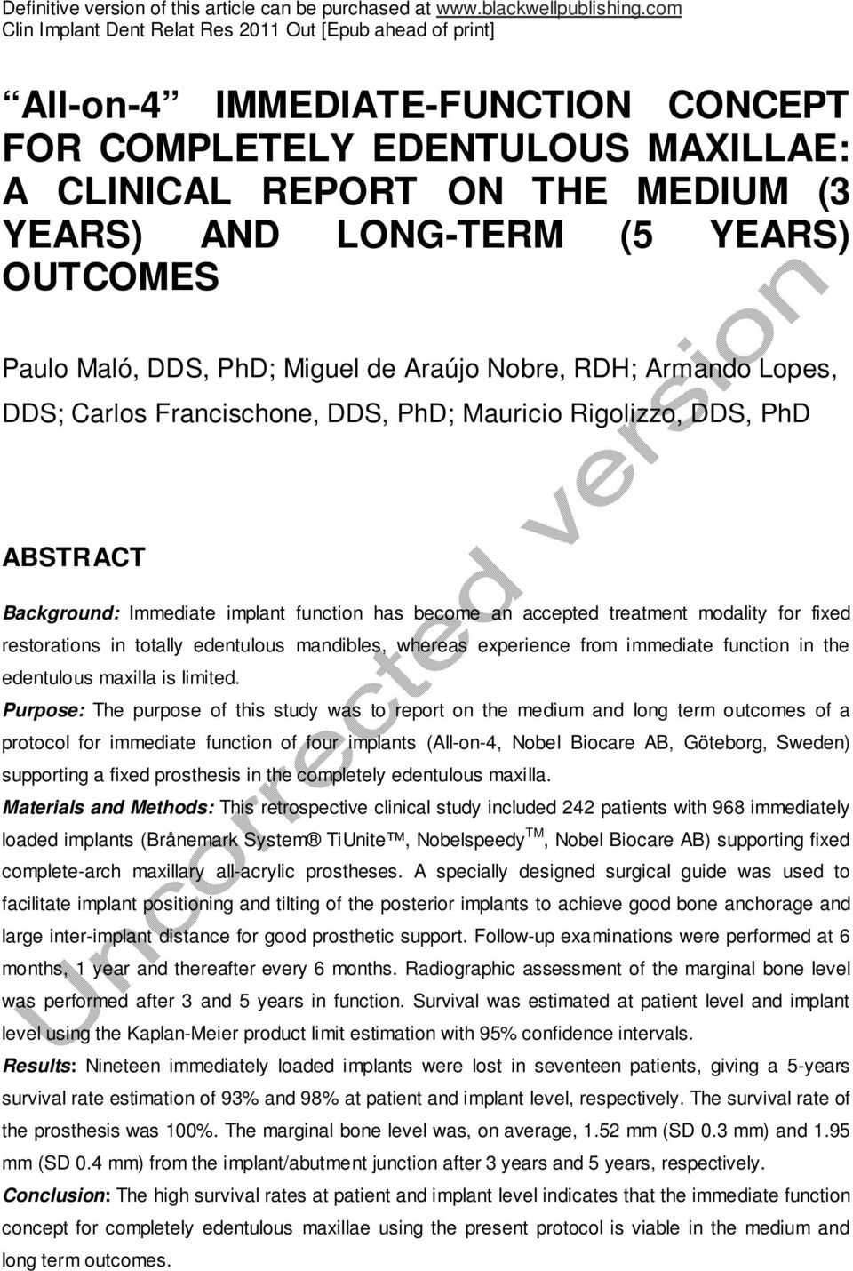 YEARS) OUTCOMES Paulo Maló, DDS, PhD; Miguel de Araújo Nobre, RDH; Armando Lopes, DDS; Carlos Francischone, DDS, PhD; Mauricio Rigolizzo, DDS, PhD ABSTRACT Background: Immediate implant function has