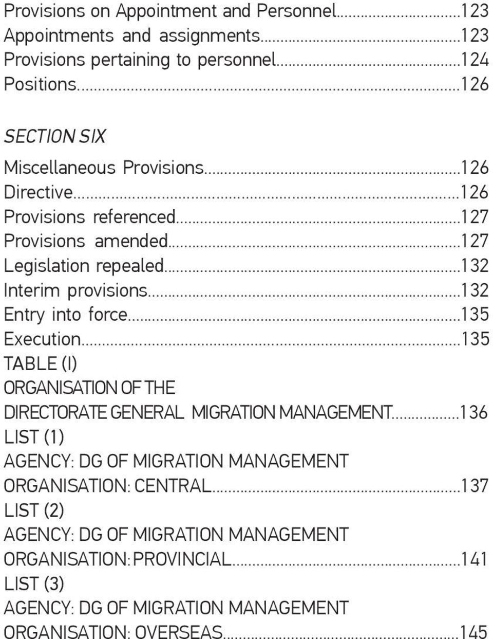 ..132 Interim provisions...132 Entry into force...135 Execution...135 TABLE (I) ORGANISATION OF THE DIRECTORATE GENERAL MIGRATION MANAGEMENT.