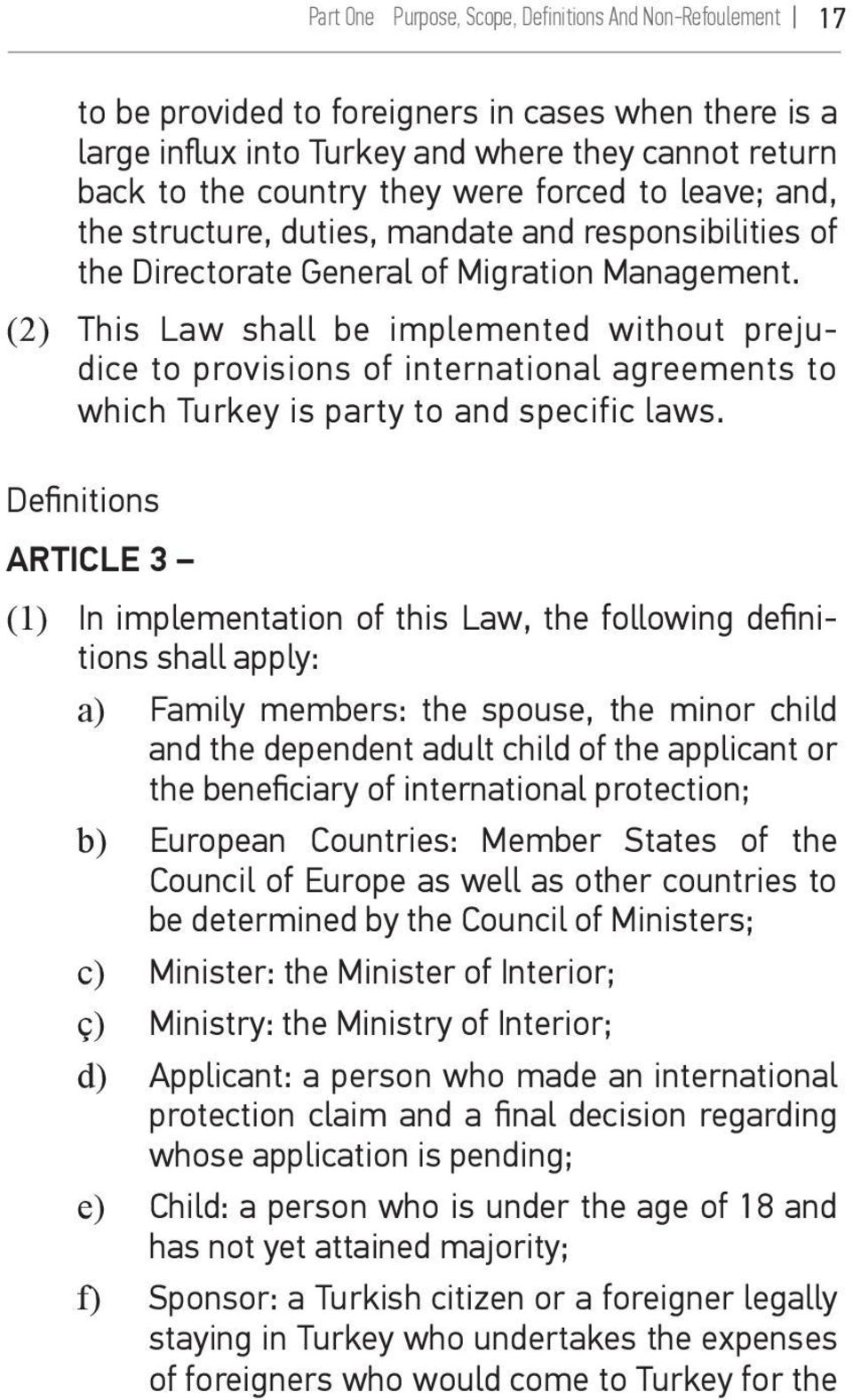 (2) This Law shall be implemented without prejudice to provisions of international agreements to which Turkey is party to and specific laws.