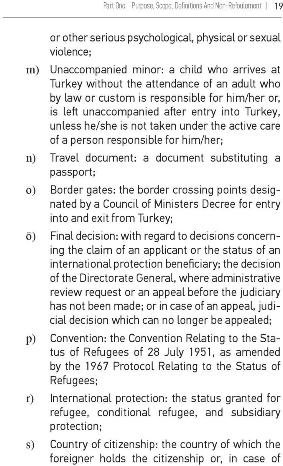 Travel document: a document substituting a passport; o) Border gates: the border crossing points designated by a Council of Ministers Decree for entry into and exit from Turkey; ö) Final decision: