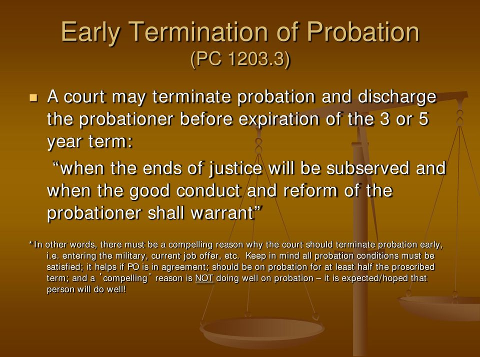 good conduct and reform of the probationer shall warrant *In other words, there must be a compelling reason why the court should terminate probation early, i.e. entering the military, current job offer, etc.