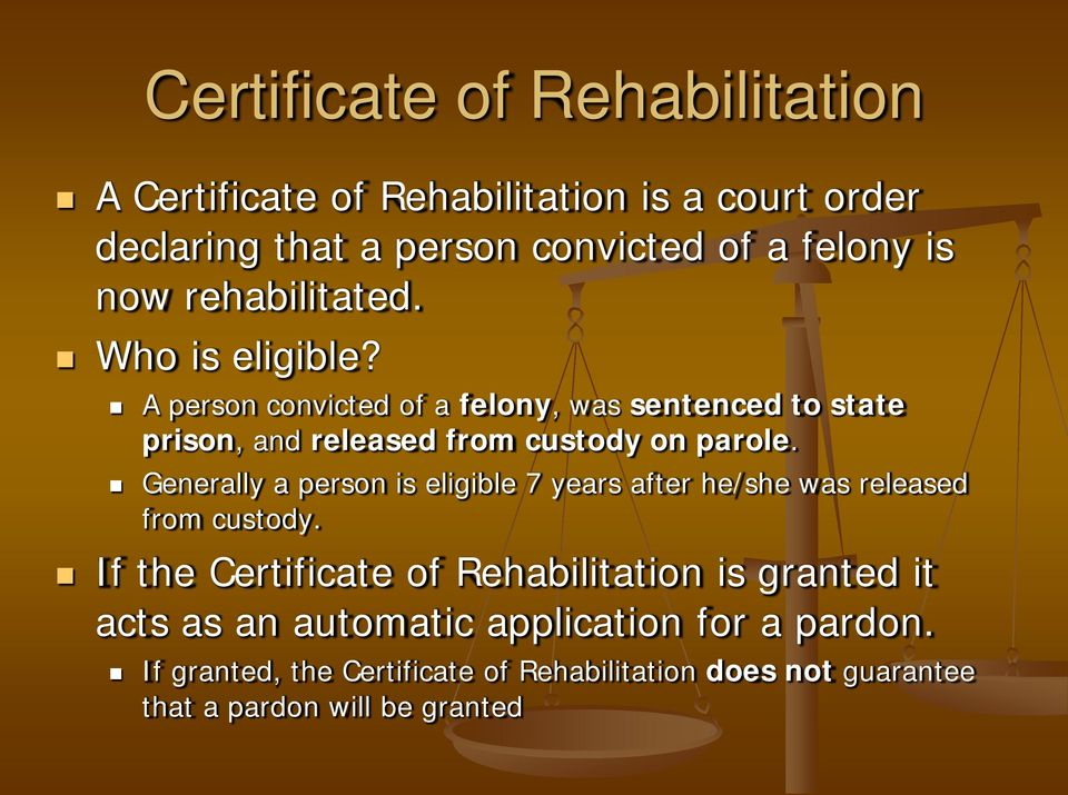 Generally a person is eligible 7 years after he/she was released from custody.