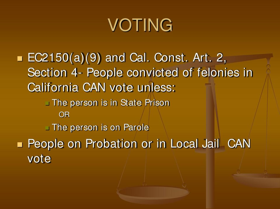California CAN vote unless: The person is in State