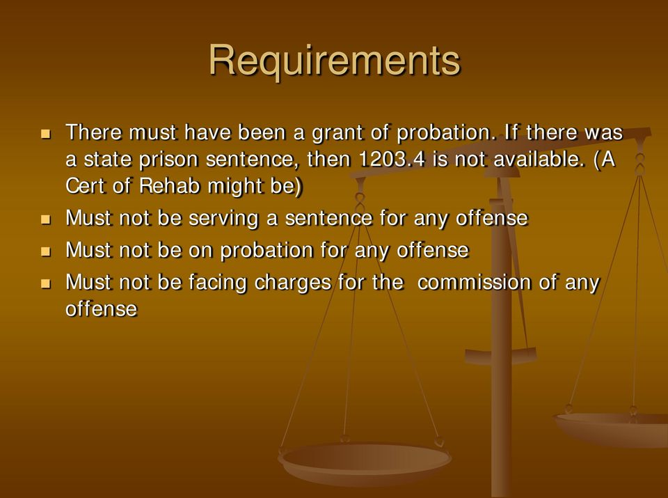 (A Cert of Rehab might be) Must not be serving a sentence for any offense
