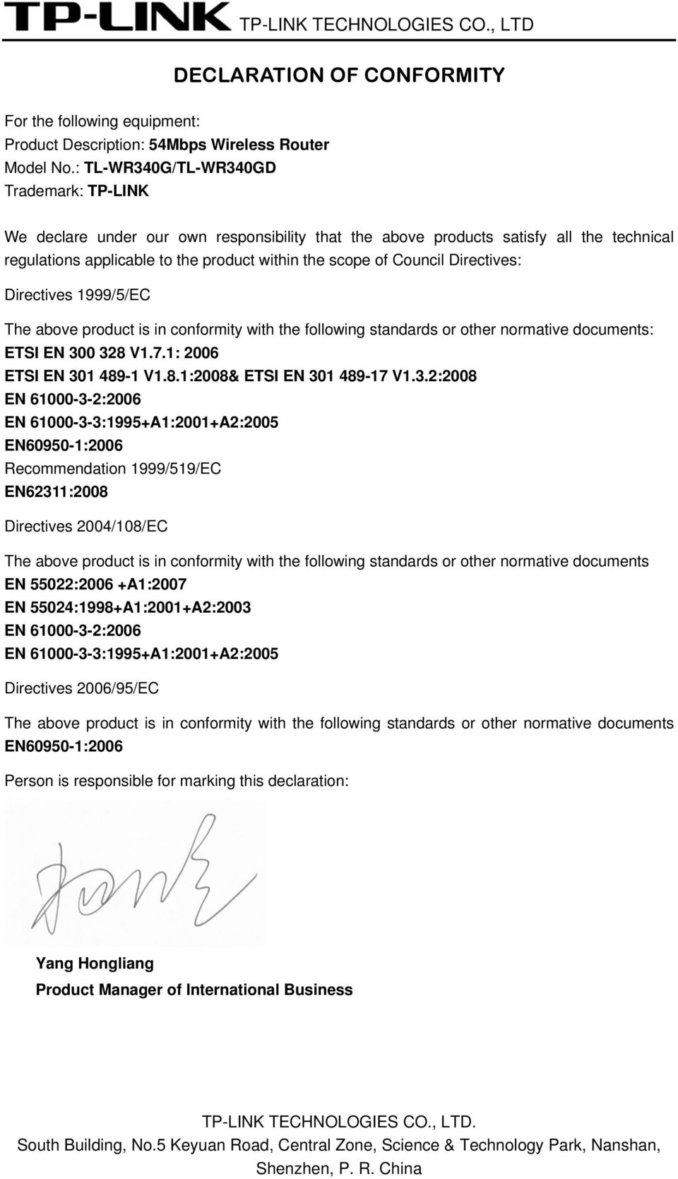 Directives: Directives 1999/5/EC The above product is in conformity with the following standards or other normative documents: ETSI EN 300 328 V1.7.1: 2006 ETSI EN 301 489-1 V1.8.1:2008& ETSI EN 301 489-17 V1.