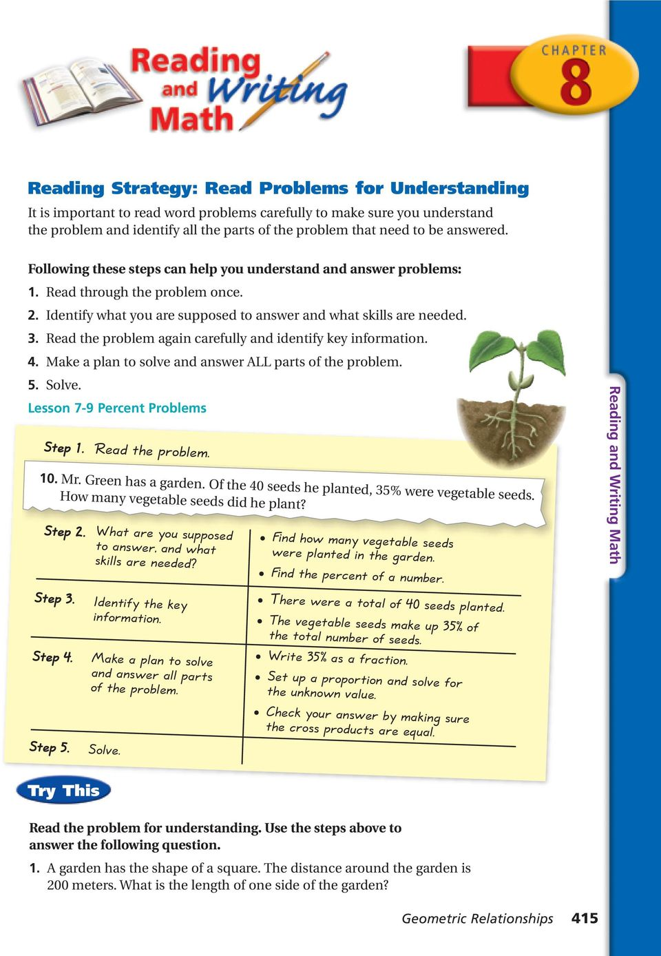 Read the problem again carefully and identify key information. 4. Make a plan to solve and answer LL parts of the problem. 5. Solve. Lesson 7-9 Percent Problems Step 1. Read the problem. 10. Mr.