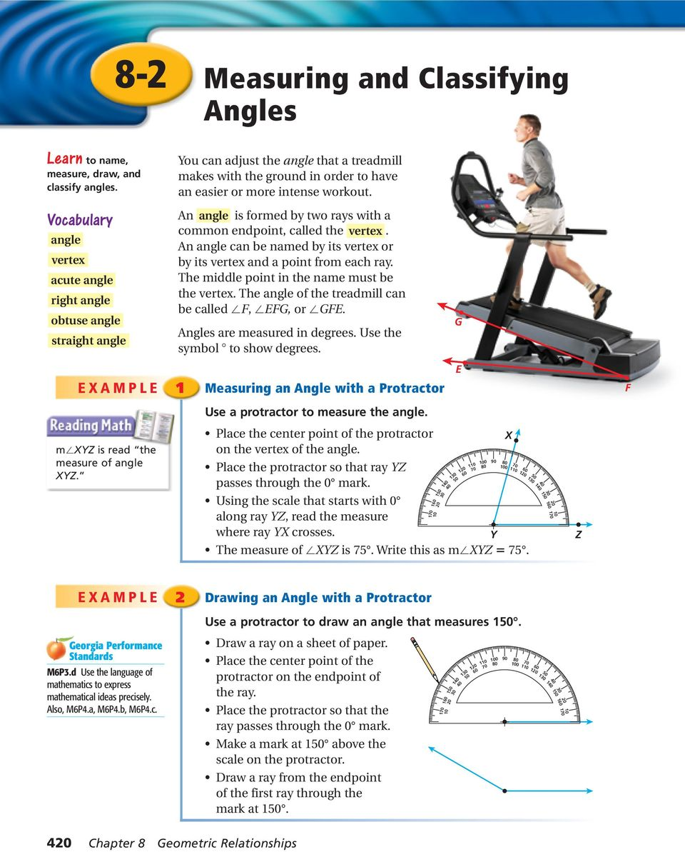 You can adjust the angle that a treadmill makes with the ground in order to have an easier or more intense workout. n angle is formed by two rays with a common endpoint, called the vertex.