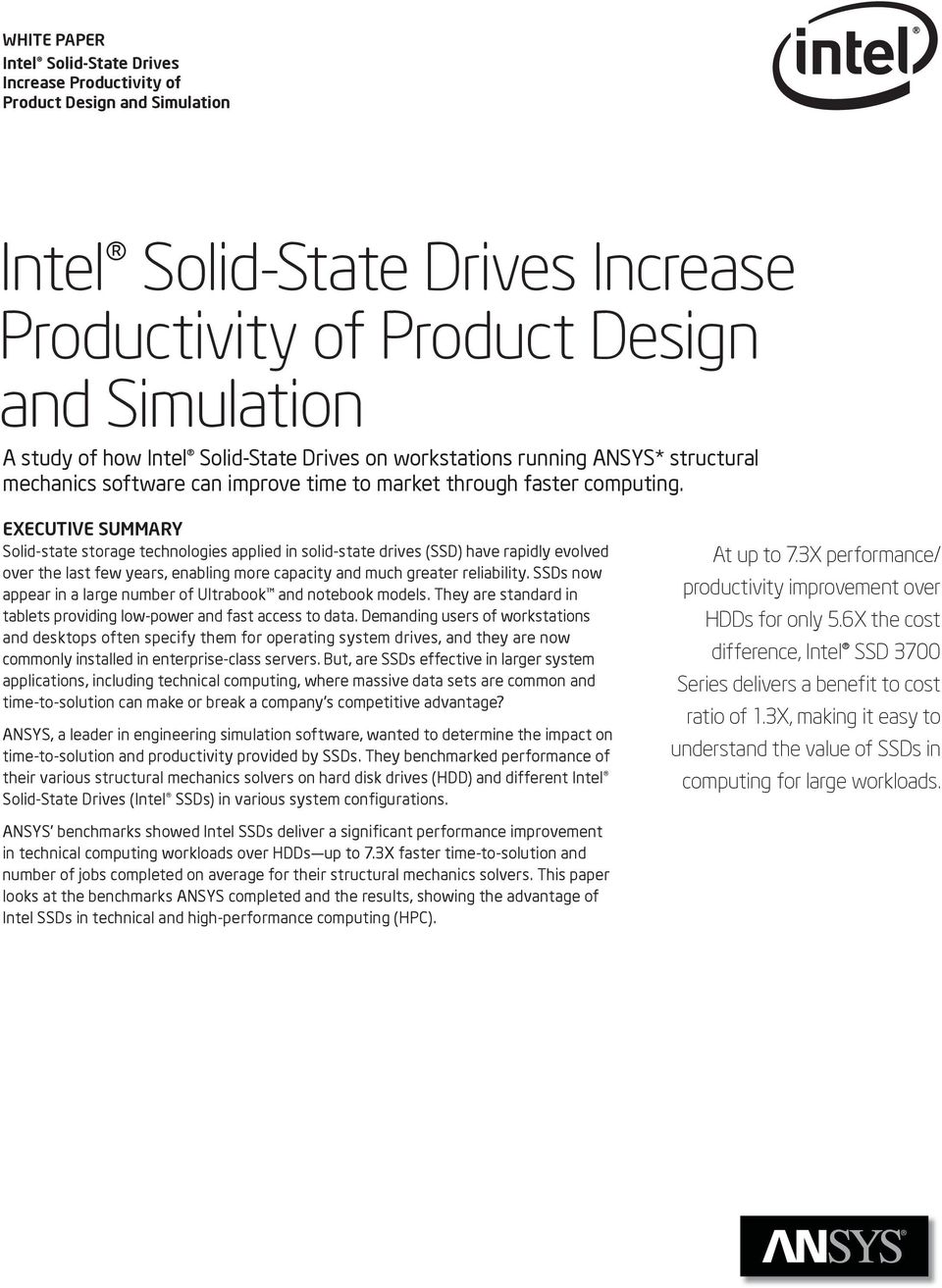 EXECUTIVE SUMMARY Solid-state storage technologies applied in solid-state drives (SSD) have rapidly evolved over the last few years, enabling more capacity and much greater reliability.