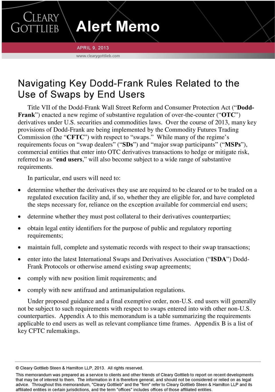 Over the course of 2013, many key provisions of Dodd-Frank are being implemented by the Commodity Futures Trading Commission (the CFTC ) with respect to swaps.
