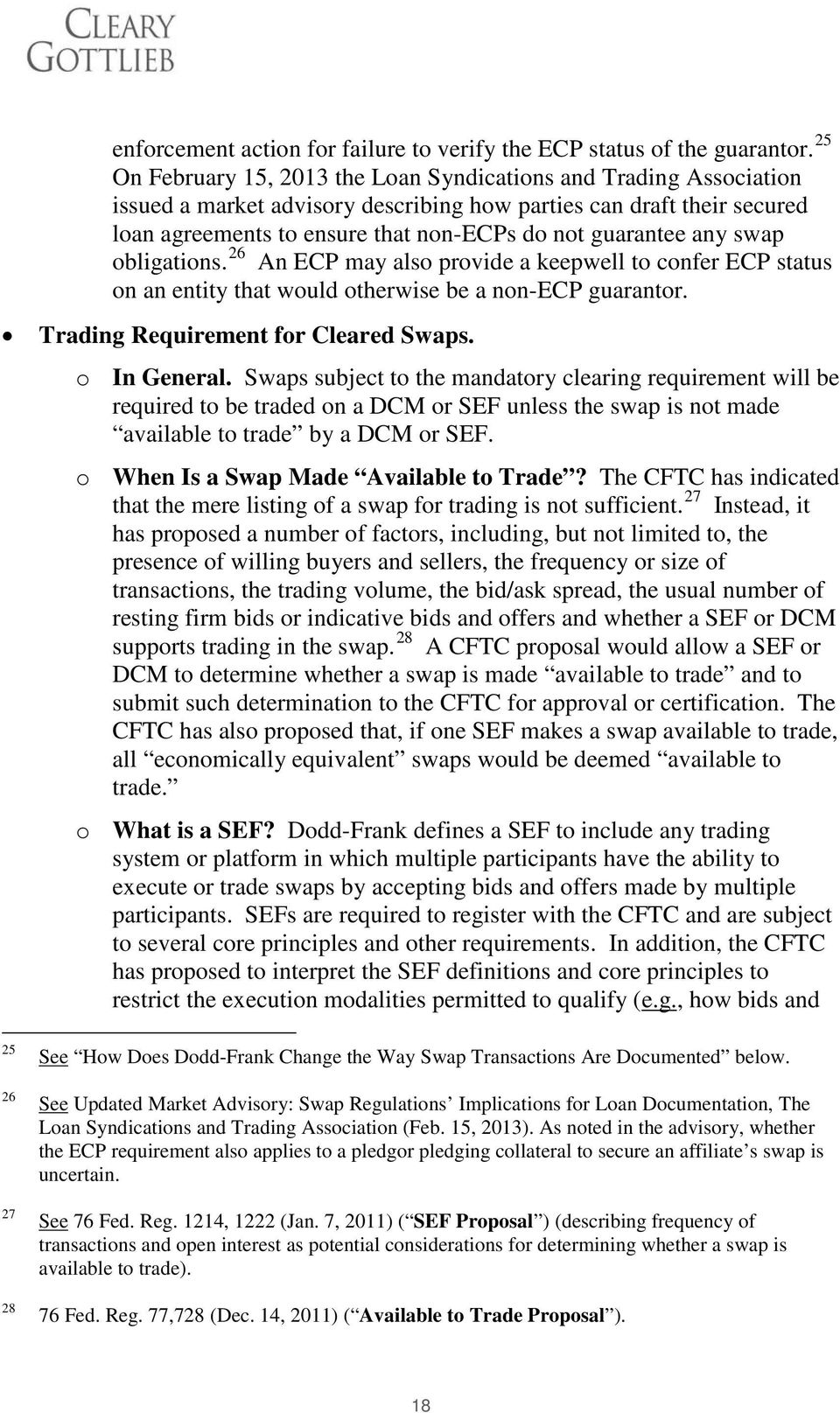 any swap obligations. 26 An ECP may also provide a keepwell to confer ECP status on an entity that would otherwise be a non-ecp guarantor. Trading Requirement for Cleared Swaps. o In General.