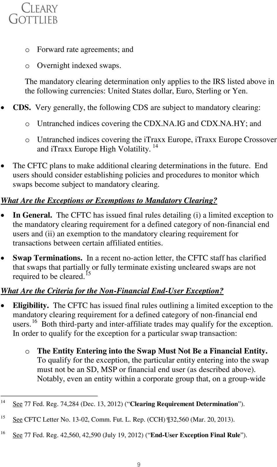 Very generally, the following CDS are subject to mandatory clearing: o Untranched indices covering the CDX.NA.