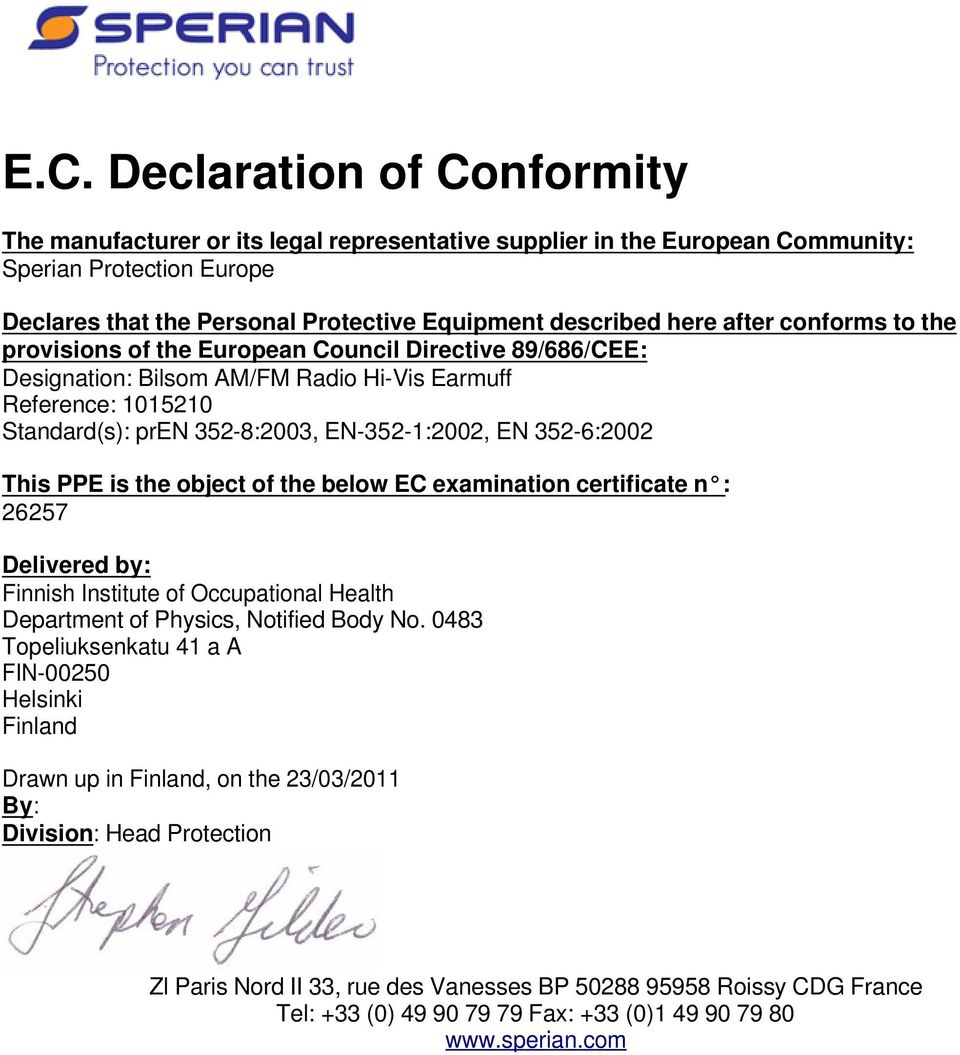352-6:2002 This PPE is the object of the below EC examination certificate n : 26257 Delivered by: Finnish Institute of Occupational Health Department of Physics, Notified Body No.