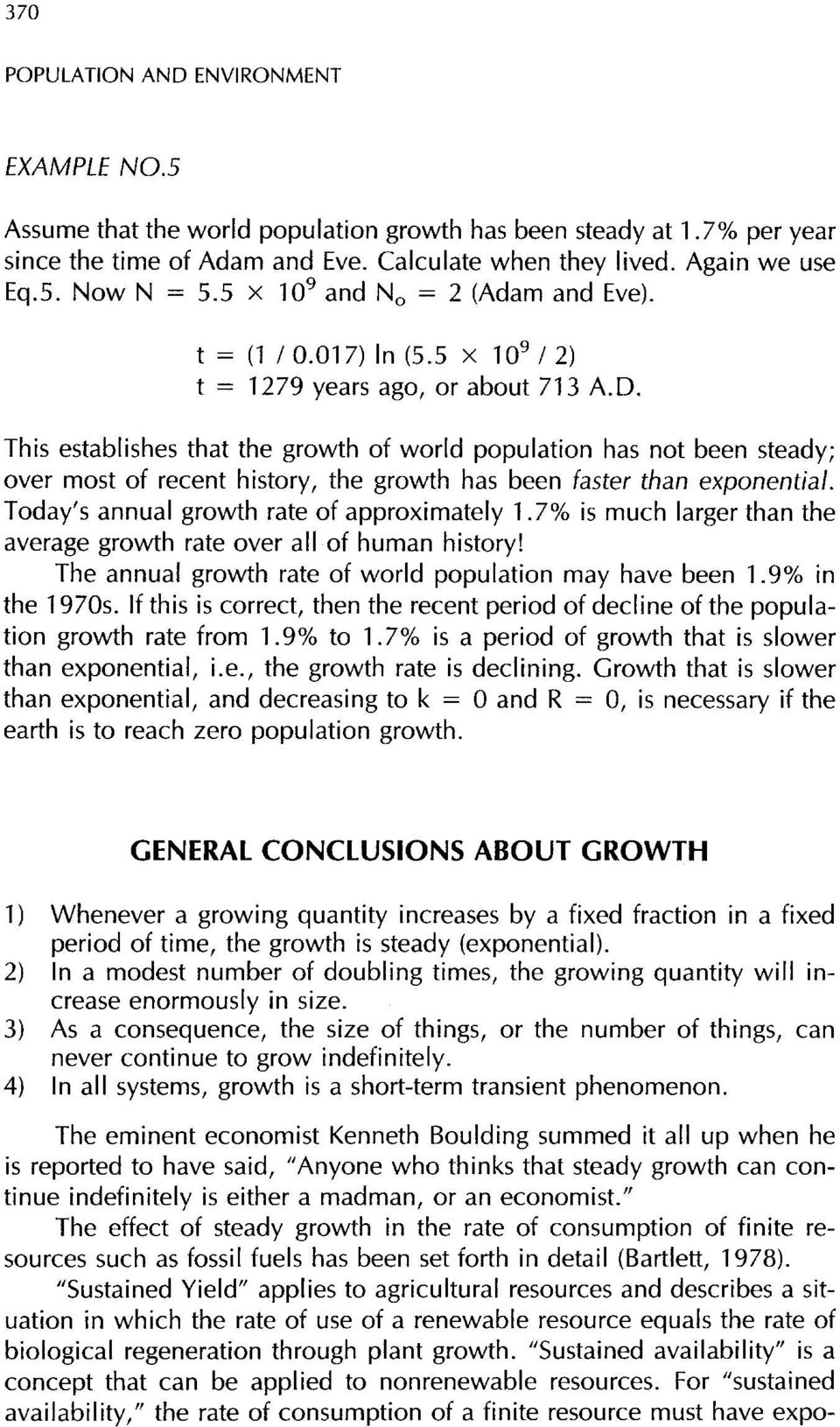 This establishes that the growth of world population has not been steady; over most of recent history, the growth has been faster than exponential. Today's annual growth rate of approximately 1.
