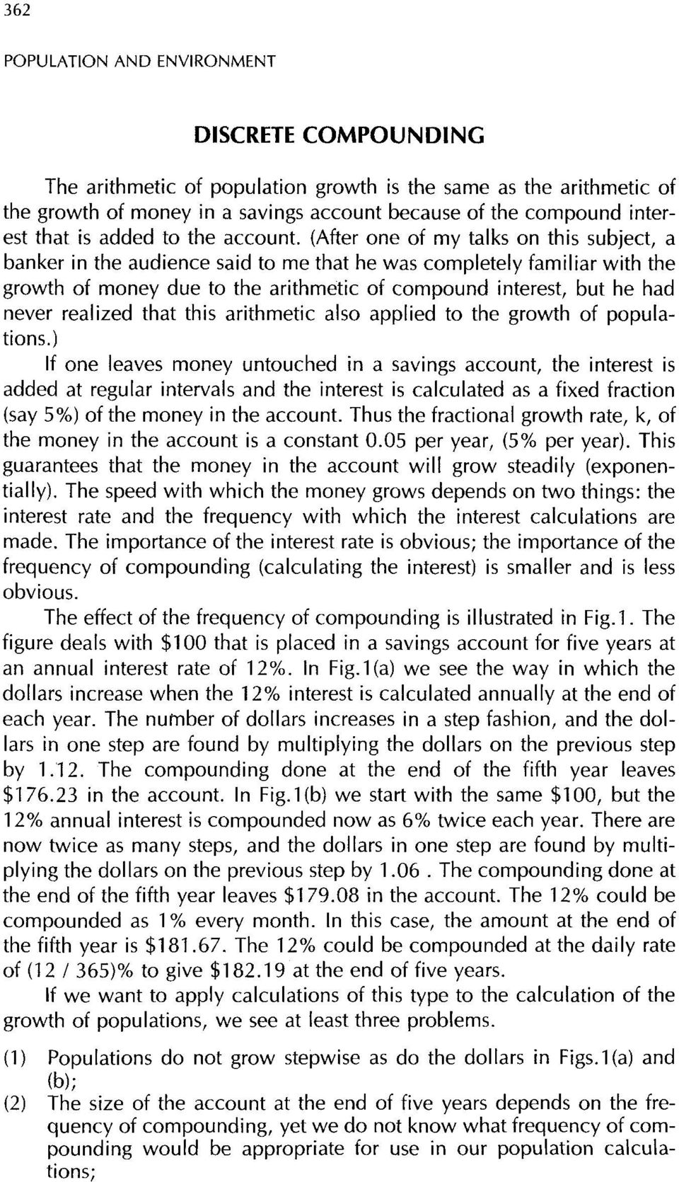(After one of my talks on this subject, a banker in the audience said to me that he was completely familiar with the growth of money due to the arithmetic of compound interest, but he had never