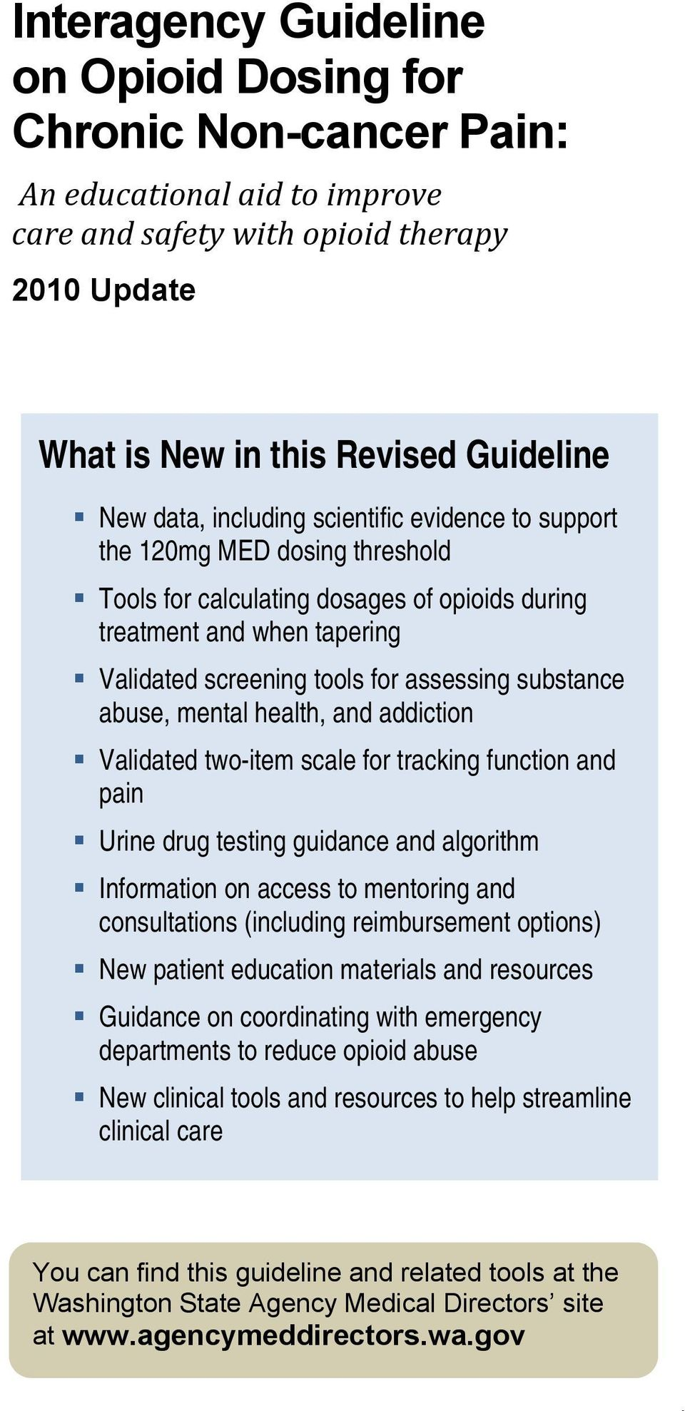 abuse, mental health, and addiction Validated two-item scale for tracking function and pain Urine drug testing guidance and algorithm Information on access to mentoring and consultations (including