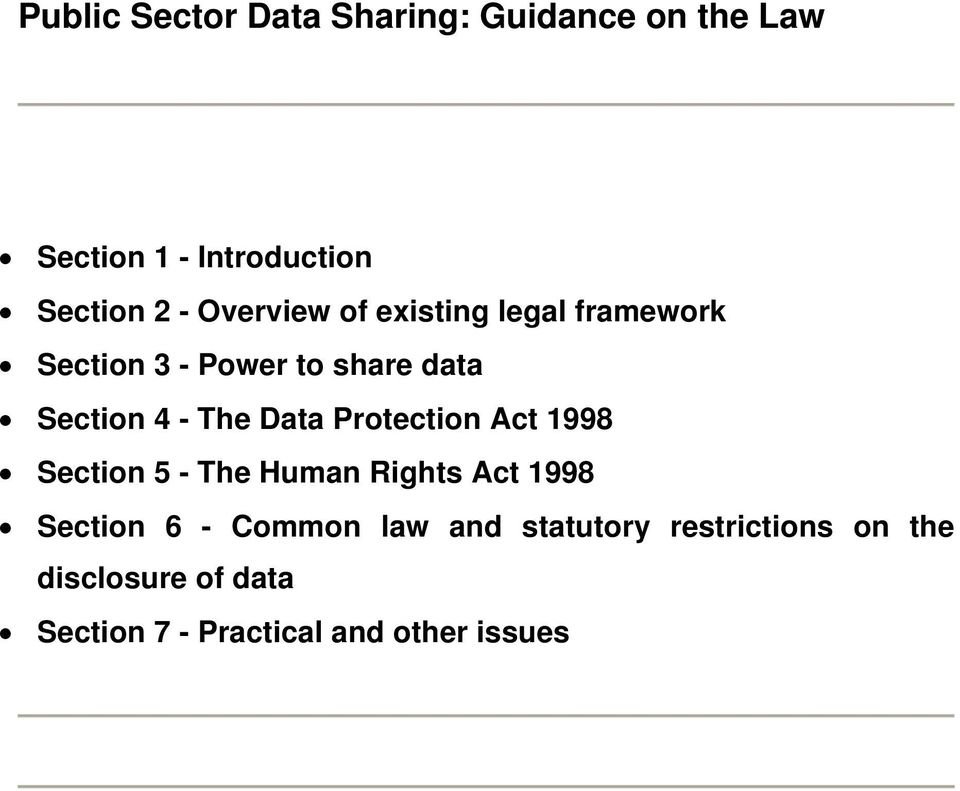 Data Protection Act 1998 Section 5 - The Human Rights Act 1998 Section 6 - Common law