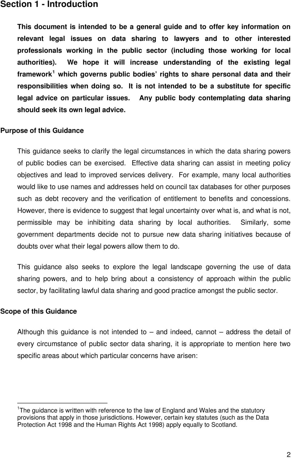 We hope it will increase understanding of the existing legal framework 1 which governs public bodies rights to share personal data and their responsibilities when doing so.
